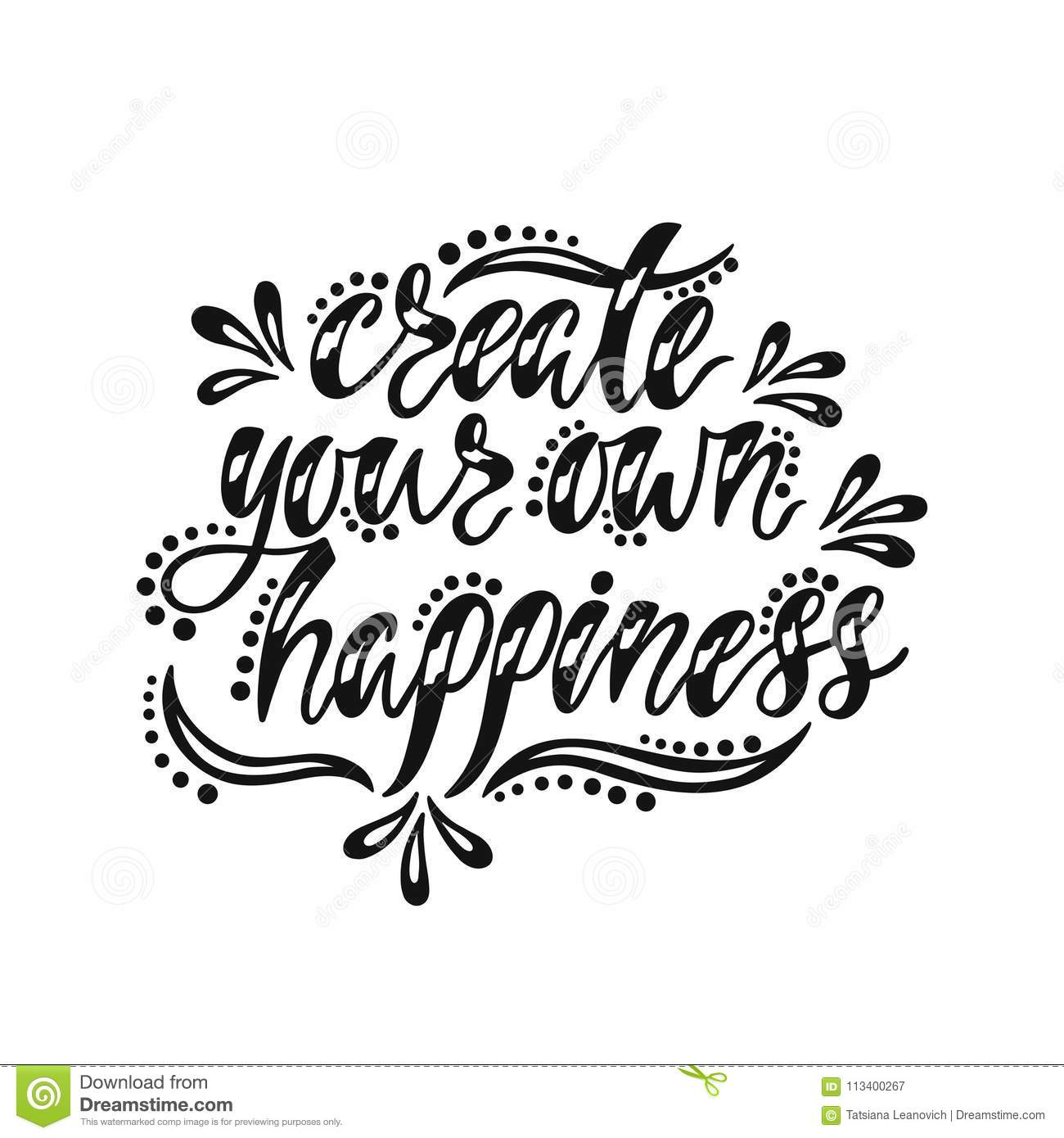 Inspirational Quotes Motivation: Create Your Own Happiness. Inspirational Quote About Happy