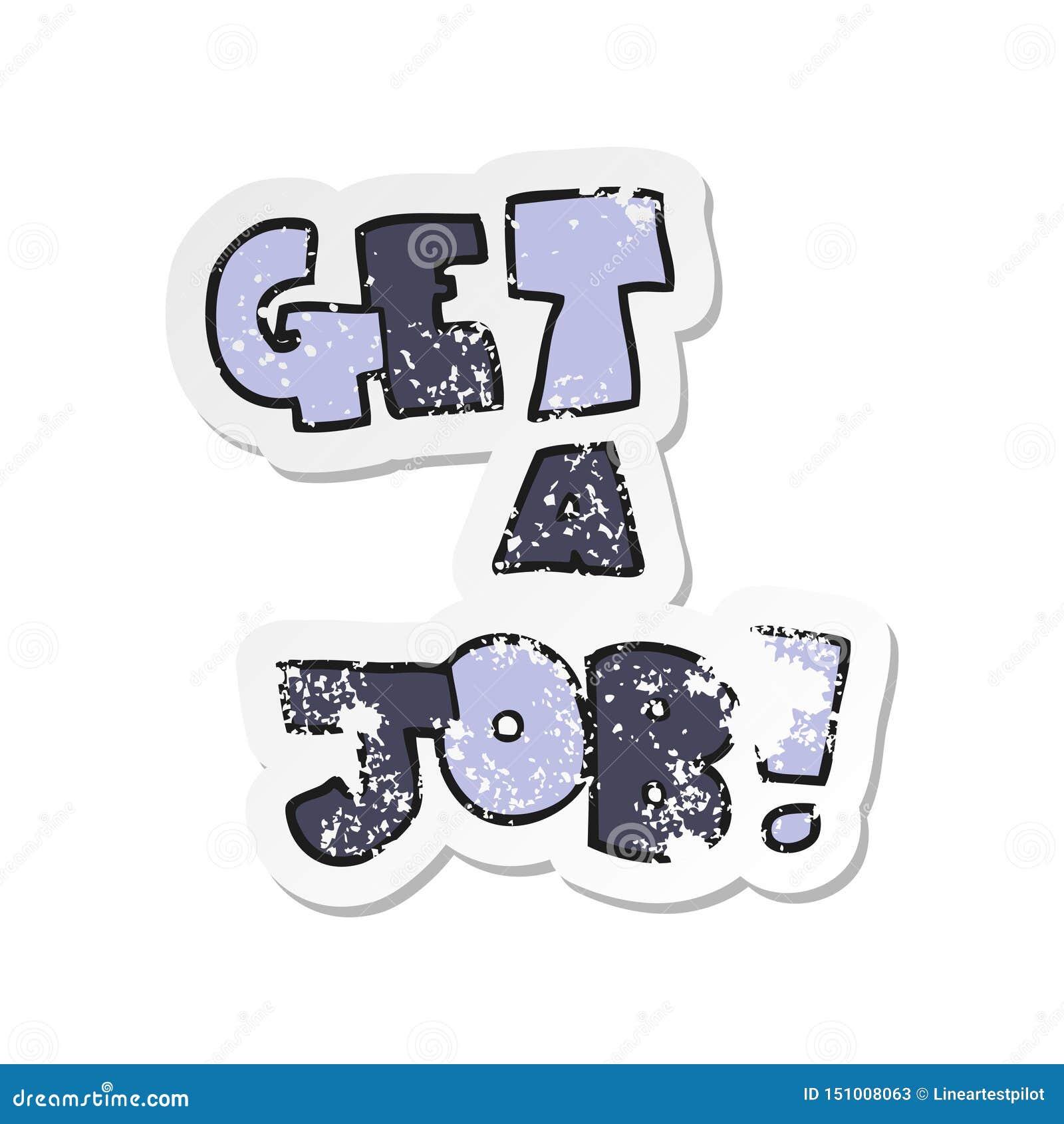 A creative retro distressed sticker of a cartoon Get A Job symbol