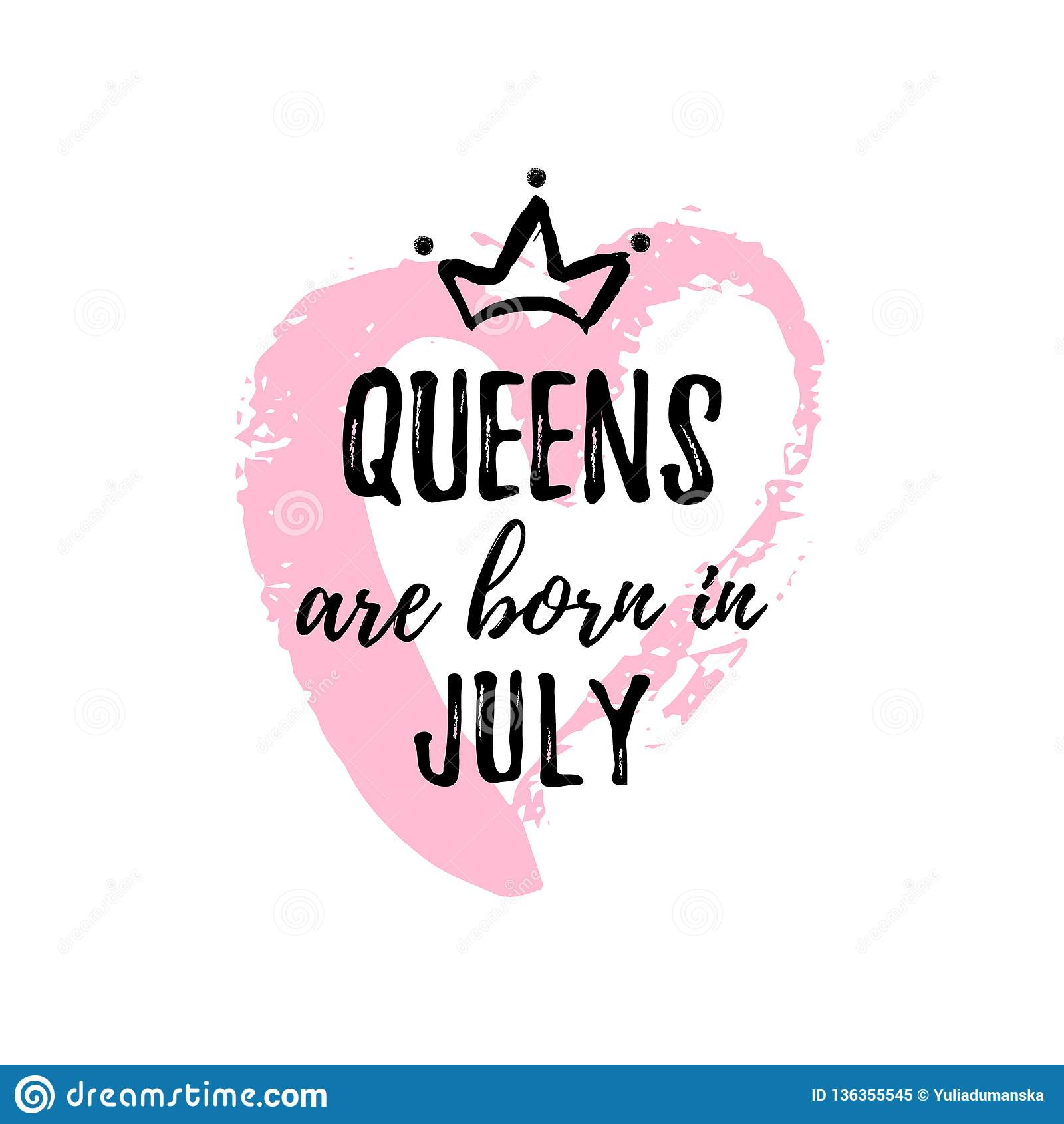 popular phrase queens are born in july with freehand crown