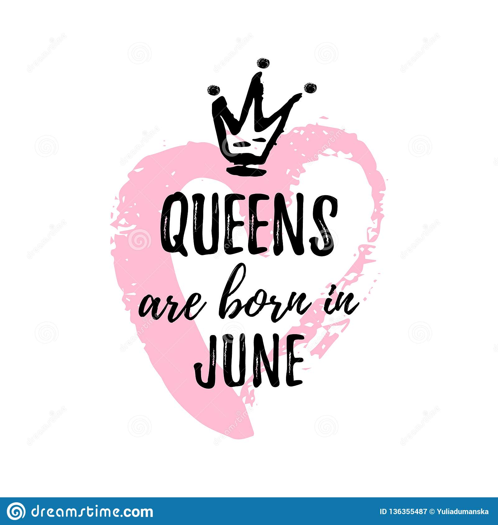 fe098351 Cute phrase Queens are born in June with hand drawn crown and pink Heart.  Template design for t-shirt, greeting cards, congratulation message,  postcard, ...