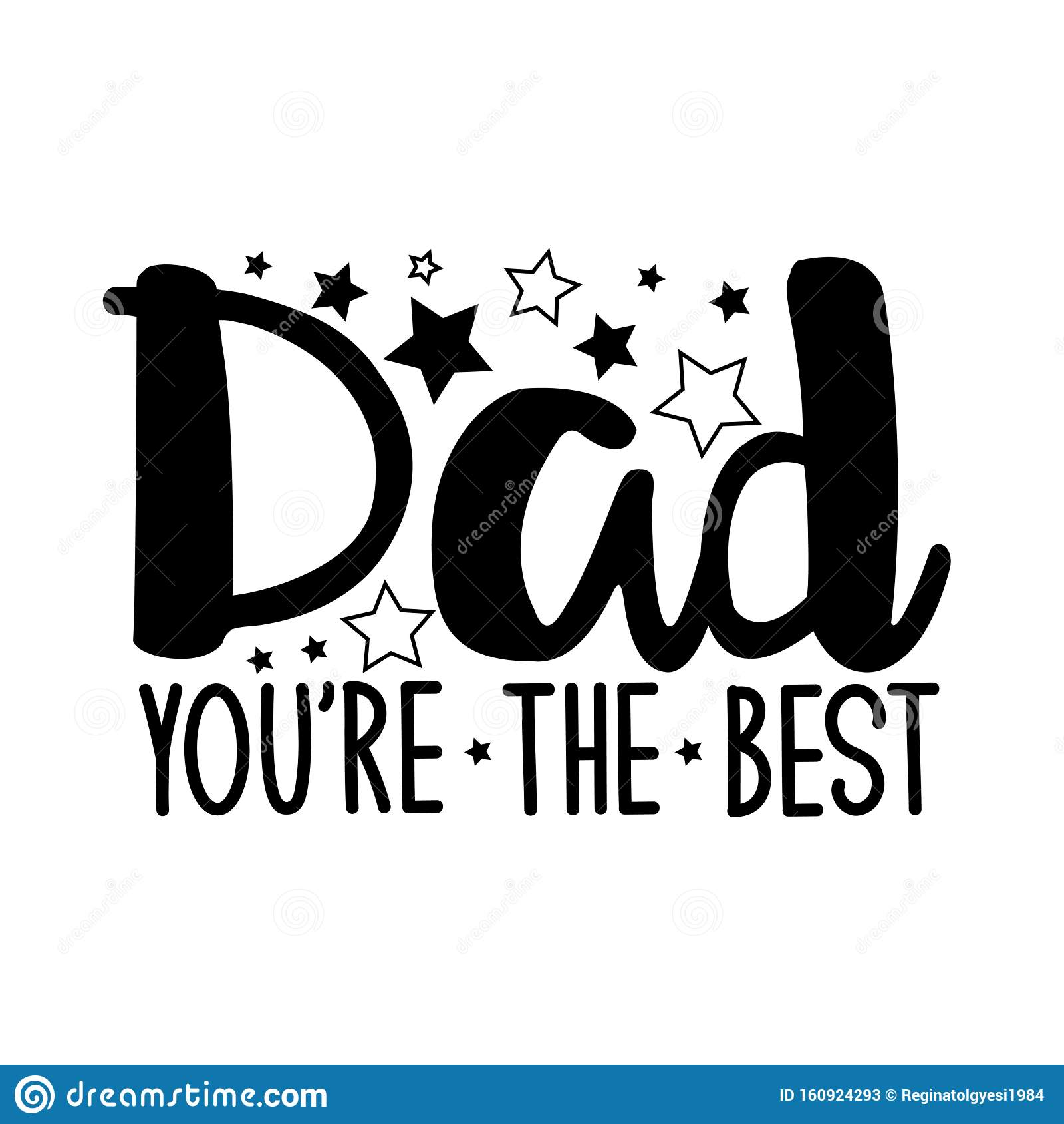 Dad You`re The Best- Positive Text, With Stars. Stock Vector - Illustration  of message, graphic: 160924293