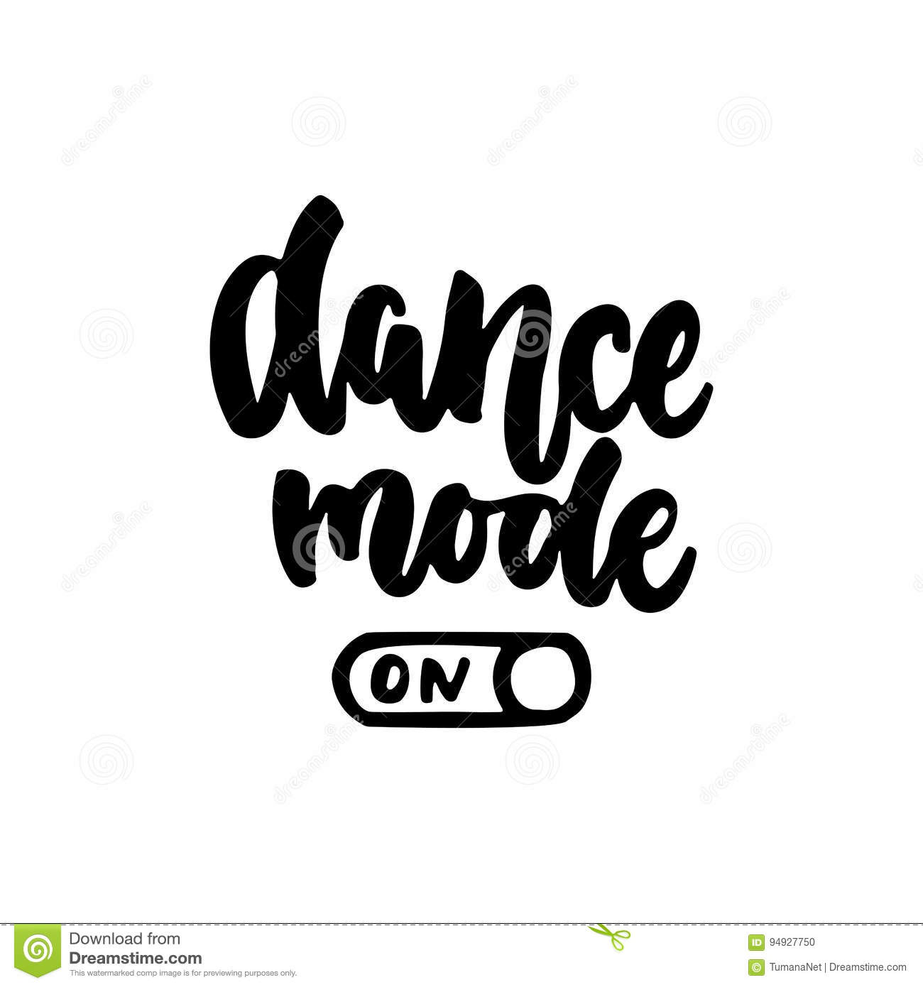 Dance Mode On Hand Drawn Dancing Lettering Quote On The White