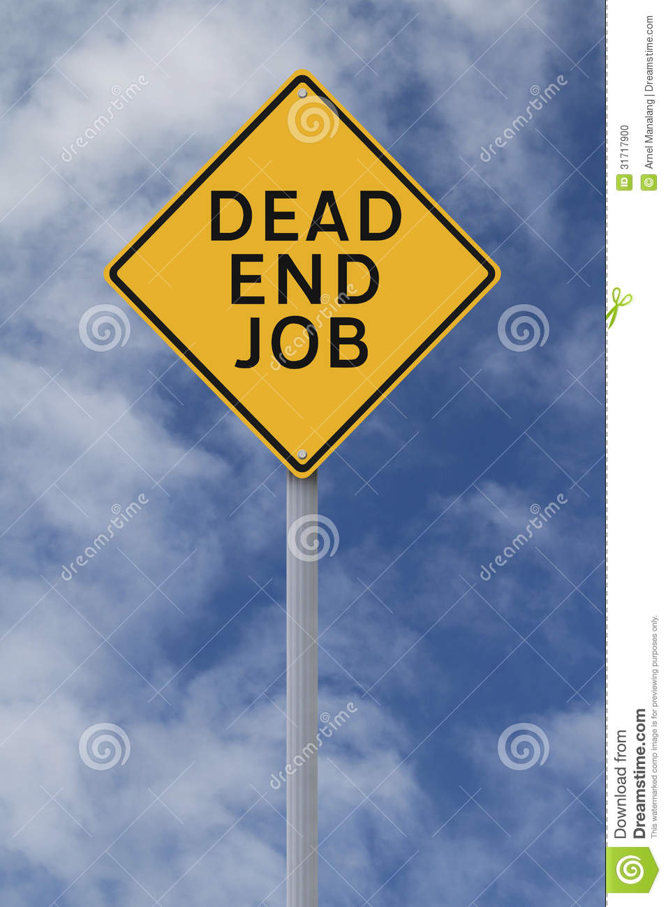 dead end job If you answered yes to any of these questions, there's a good chance you may be  in the wrong job below are 15 signs that you're stuck in a dead-end job.