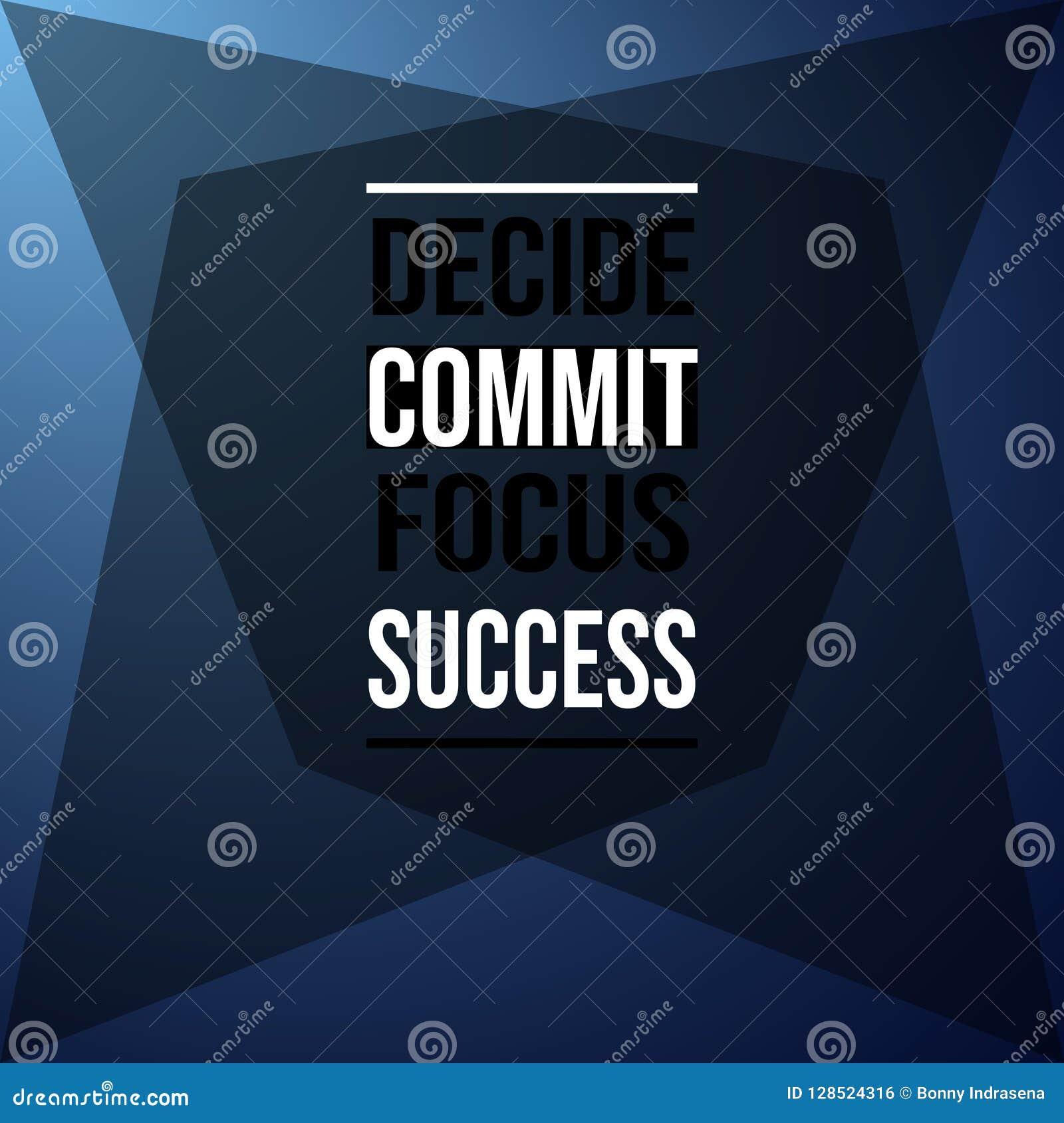 Decide commit focus success. Inspiration and motivation quote