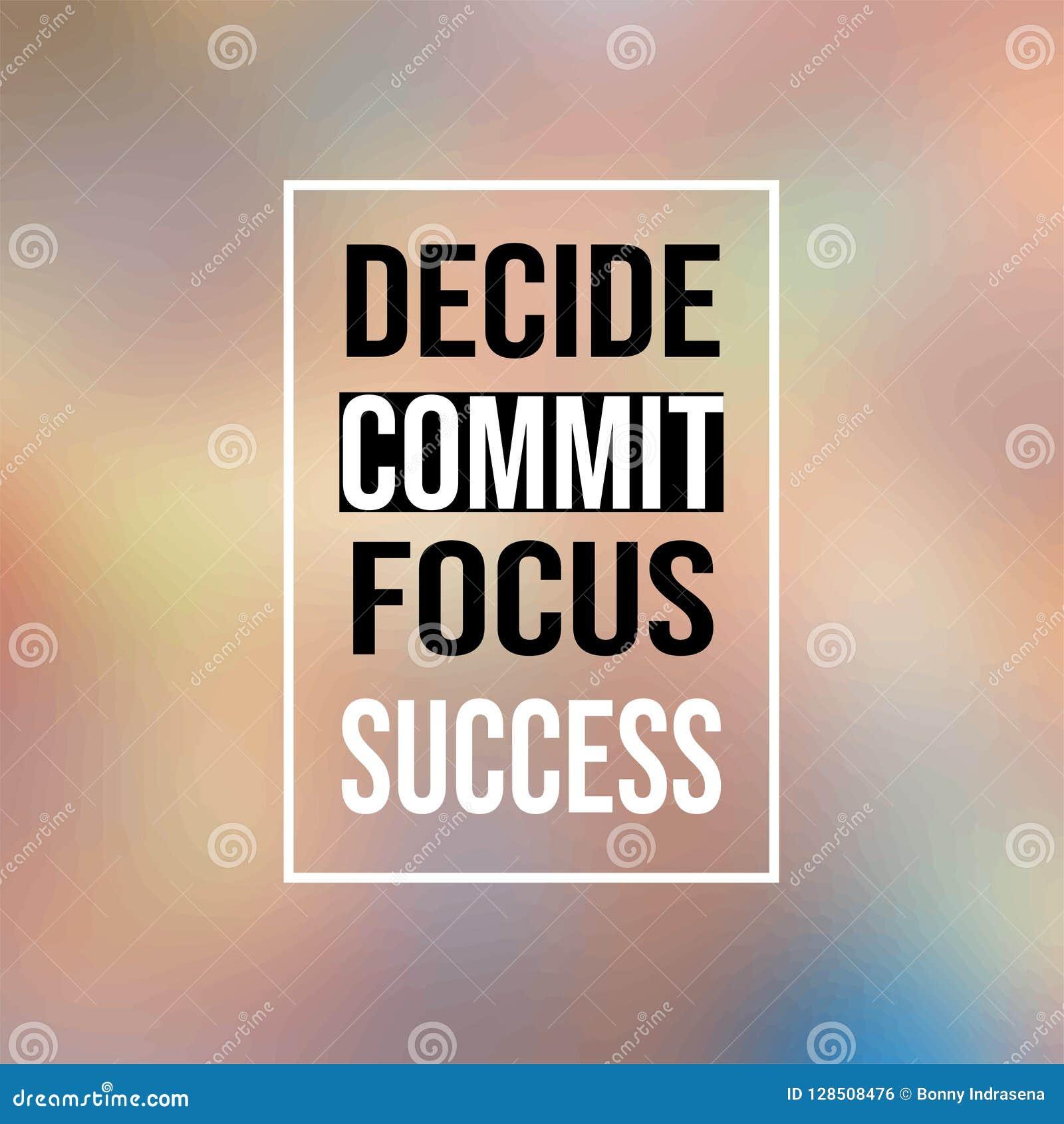 1fb0099511b2 Decide Commit Focus Success. Inspirational And Motivation Quote ...