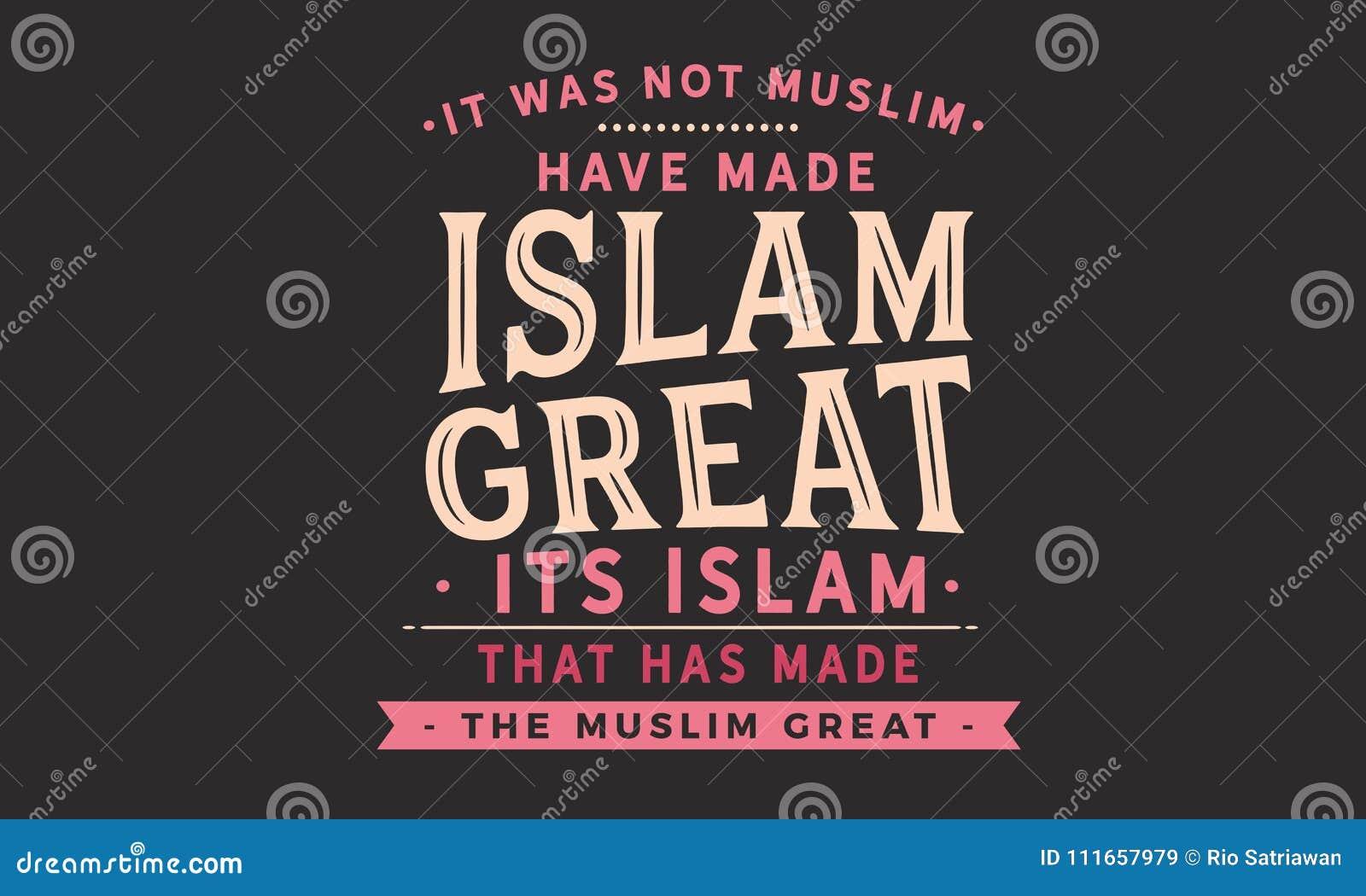 Det var inte muslimen har gjort islam stor, dess islam som har gjort muslimna stora