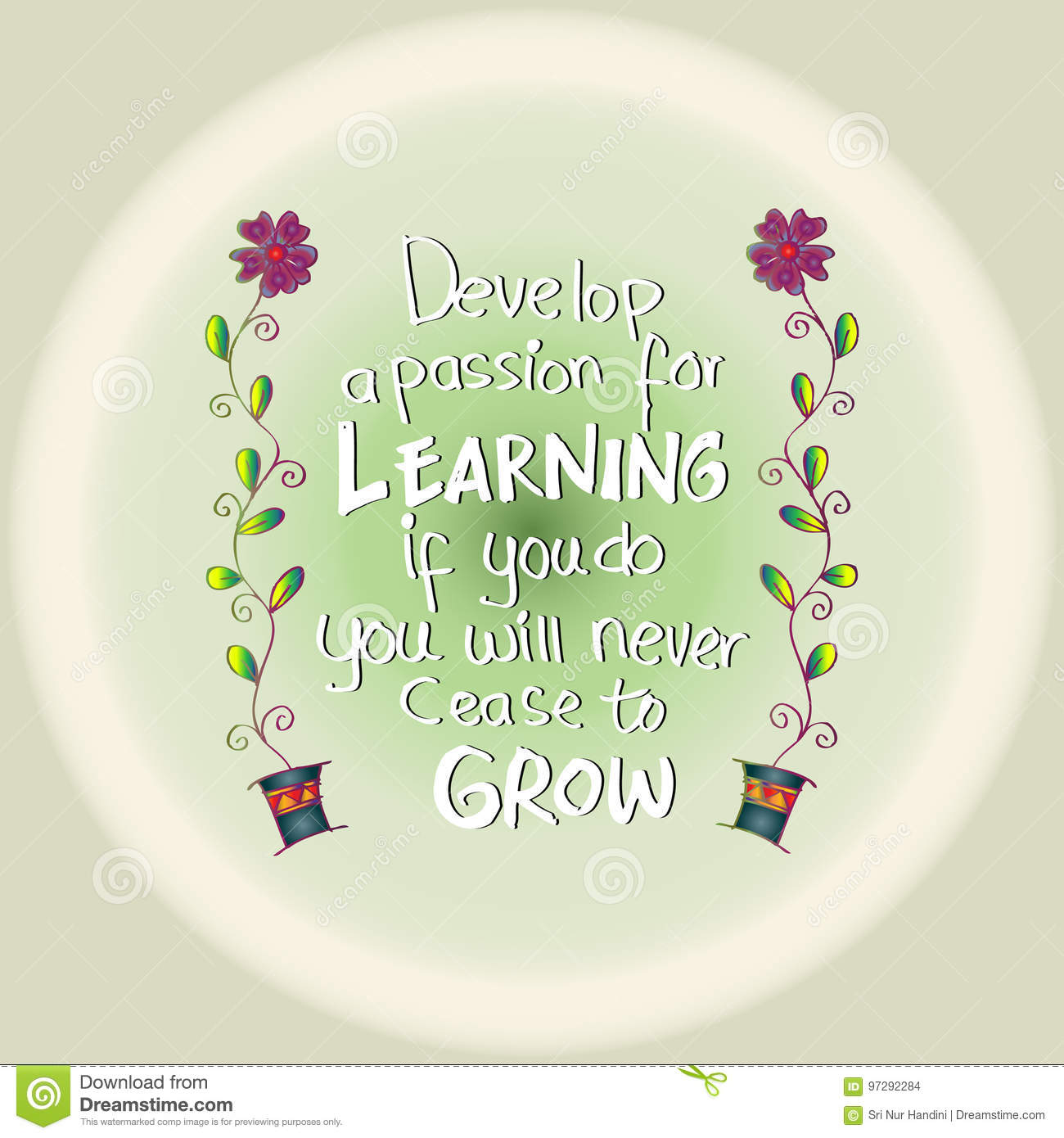 A Passion For develop a passion for learning. if you do, you will never