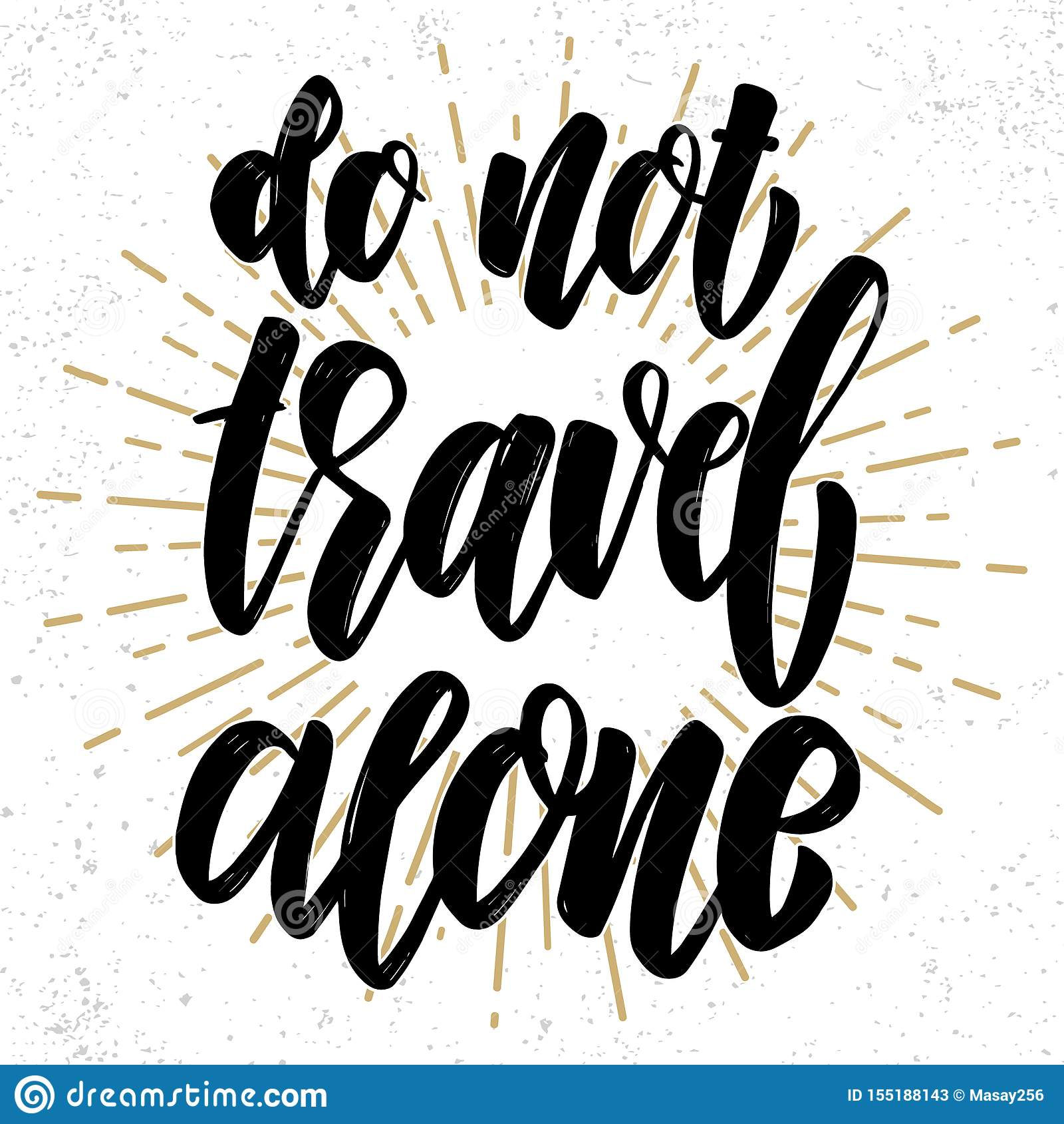 Do not travel alone. Hand drawn lettering phrase. Design element for poster, greeting card, banner.