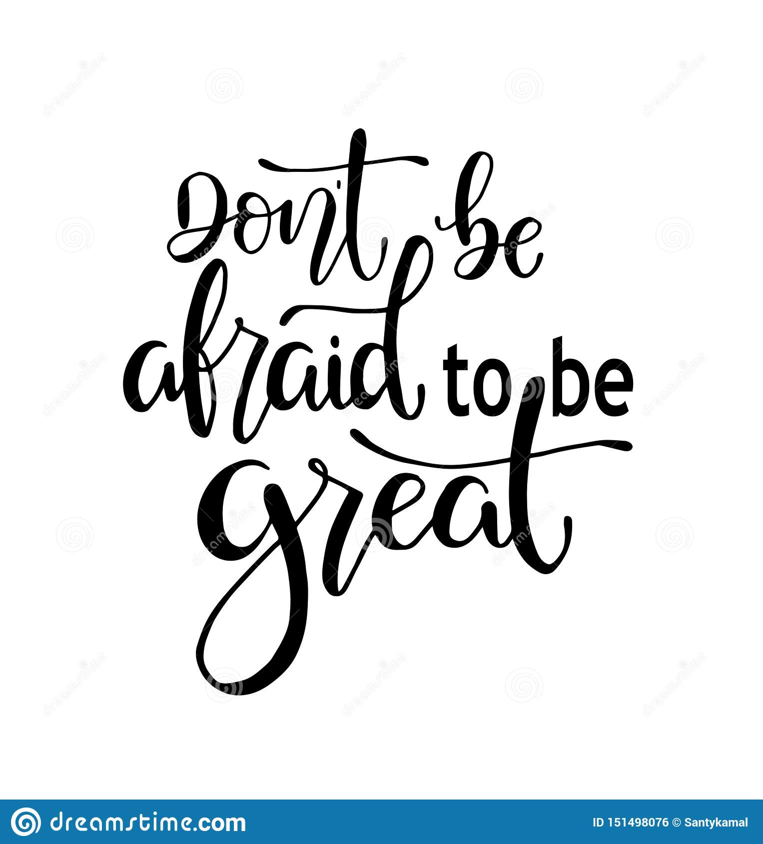 Don`t be afraid to be great, hand drawn typography poster. T shirt hand lettered calligraphic design