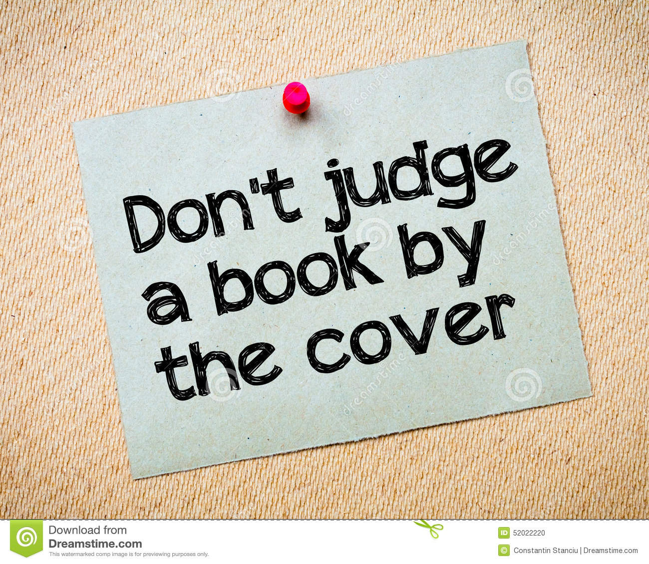 """dont judge me by the cover essay Don't judge a book by its cover i walked through the hospital operating room to the administrative office of my boss, ginny i looked at her with a stern look on my face, """"ginny, she has to go""""."""