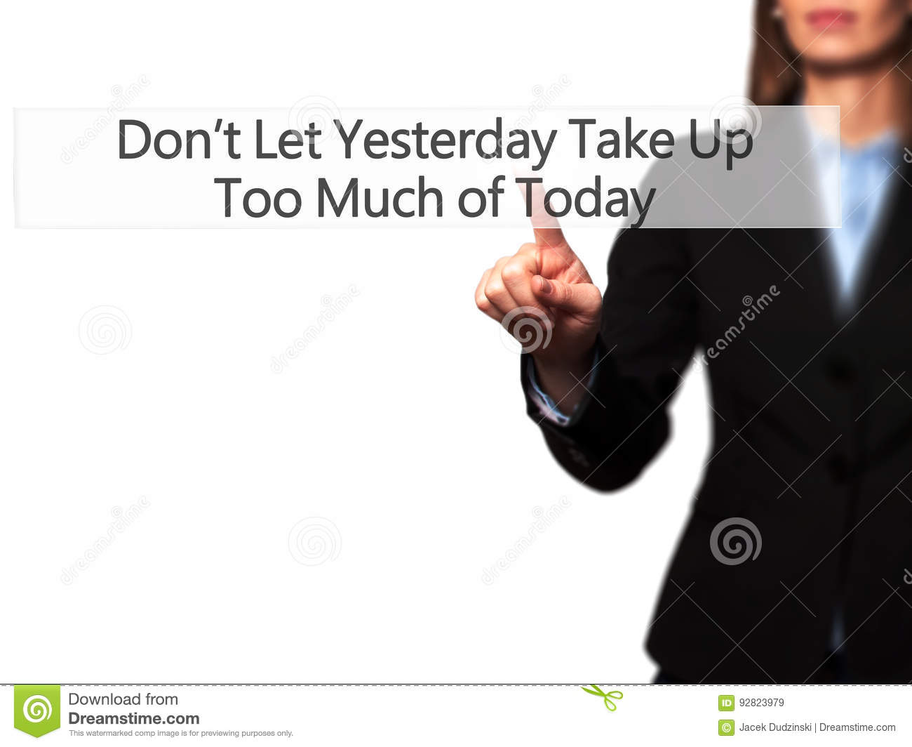 Don`t Let Yesterday Take Up Too Much of Today - Businesswoman ha