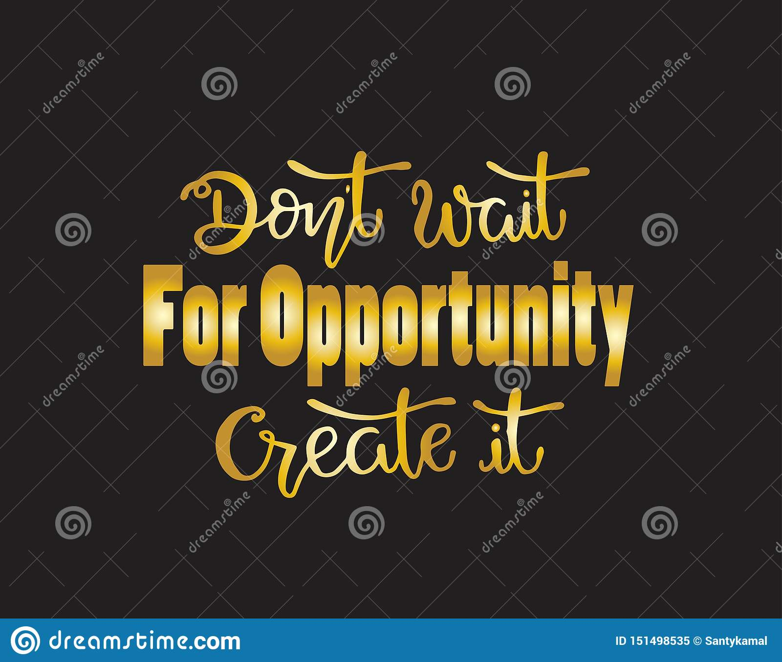 Don`t wait for opportunity create it, hand drawn typography poster. T shirt hand lettered calligraphic design