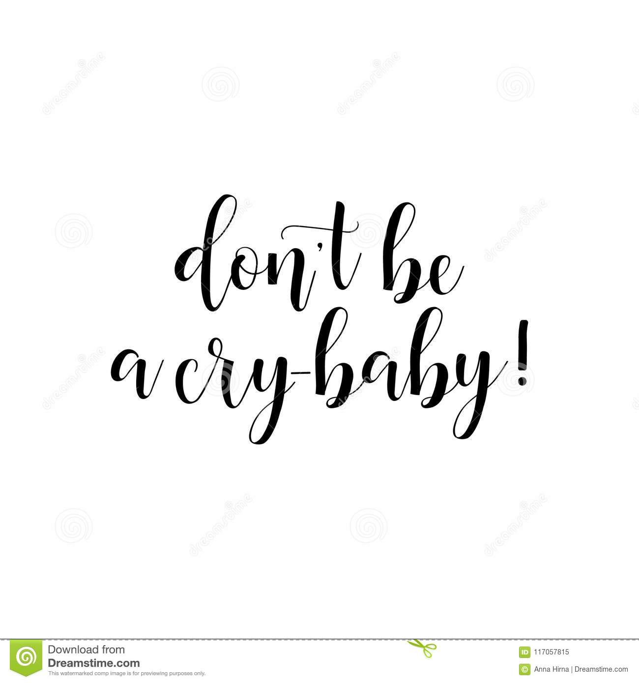 Dont Be A Cry Baby. Inspirational And Motivational Quotes. Hand