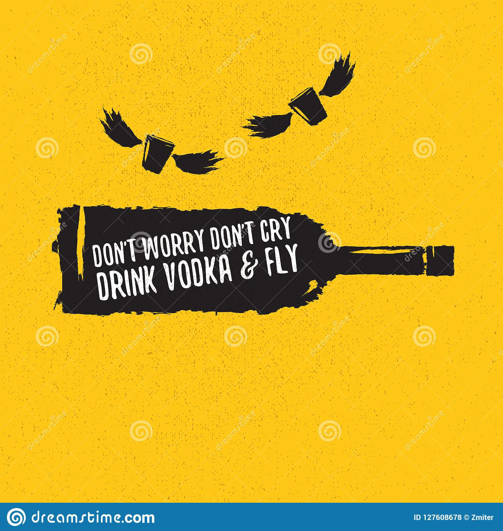 dont worry dont cry drink vodka and fly funny quotes about vodka with glass bottle for print on tee or poster