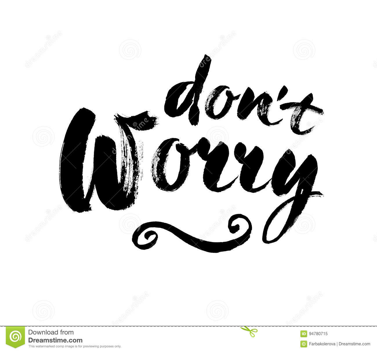 Dont worry hand lettering inscription modern calligraphy