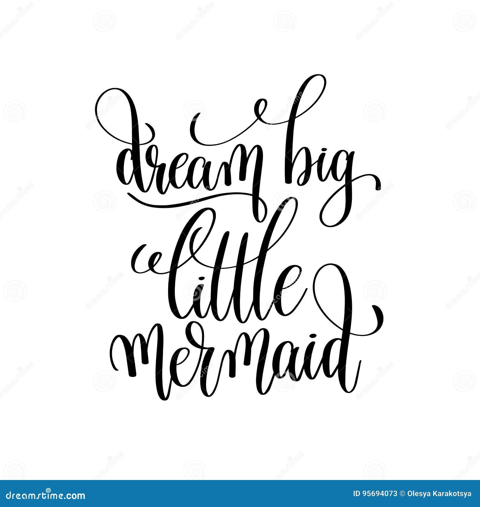 Dream Big Little Mermaid Black And White Handwritten ...