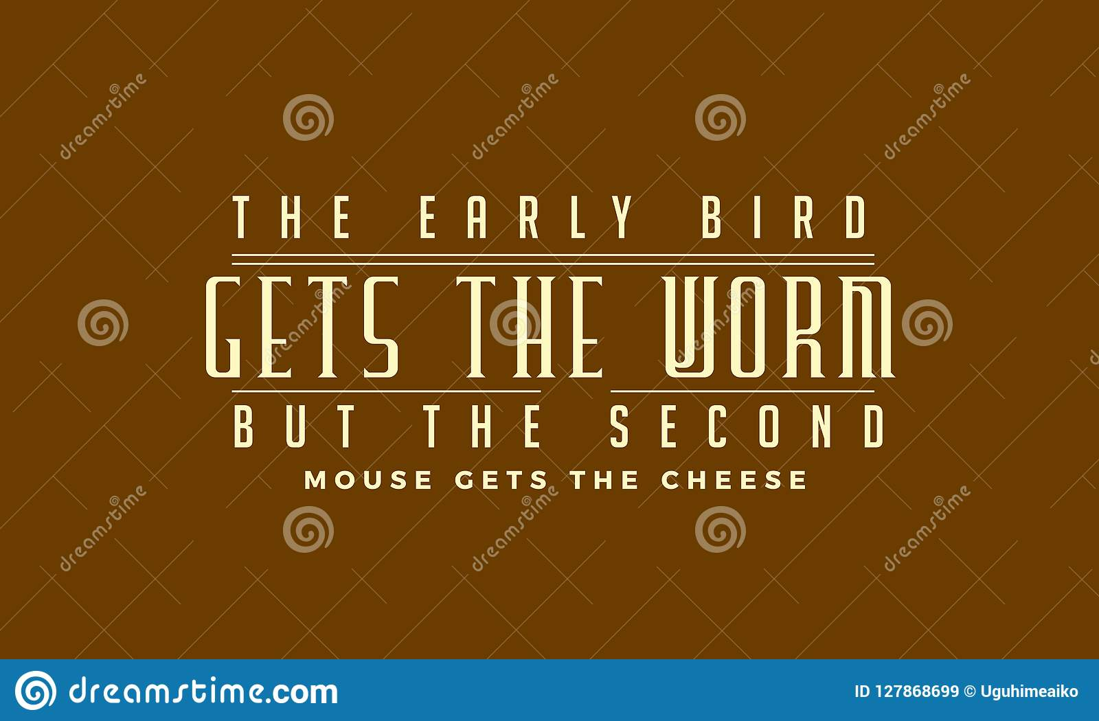 The Early Bird Gets The Wormbut The Second Mouse Gets The Cheese
