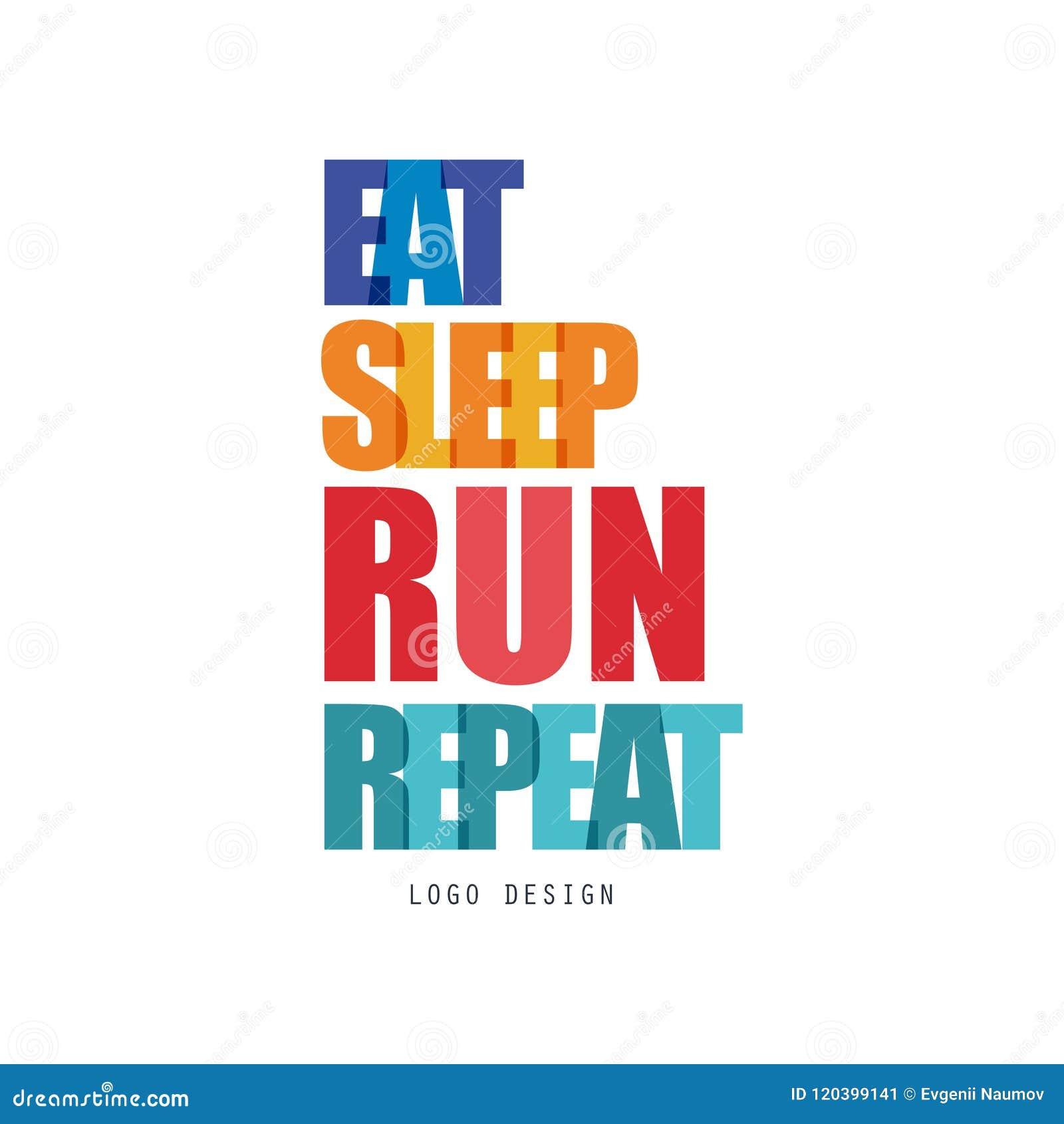 Eat, sleep, run, repeat logo design, inspirational and motivational slogan for running poster, card, decoration banner