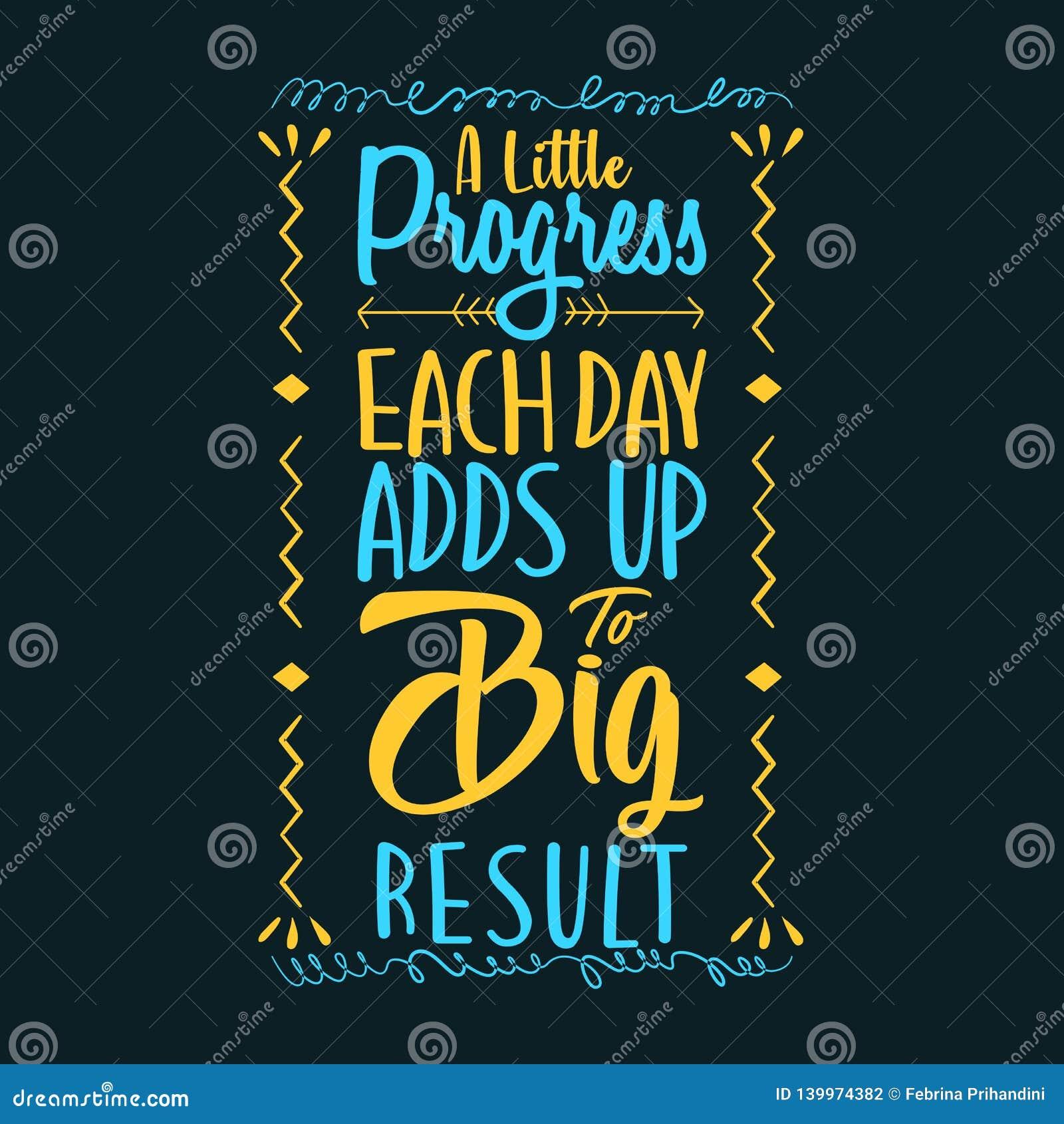 Ein wenig Fortschritt, den jeder Tag oben großem Ergebnis hinzufügt
