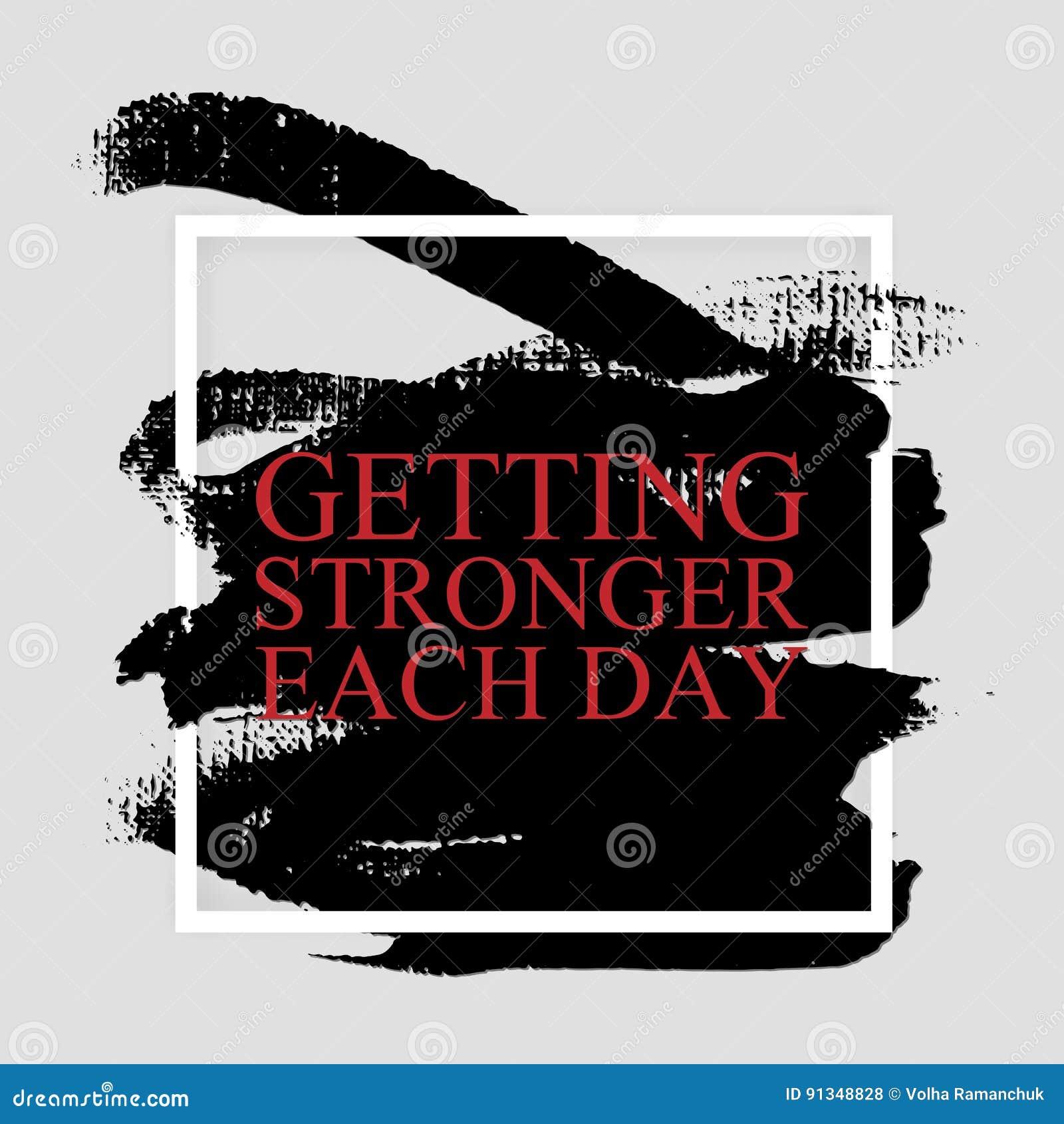 El conseguir más fuerte cada día - cita inspirada