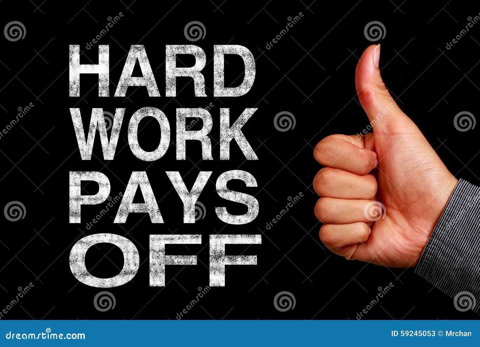 El trabajo duro paga apagado