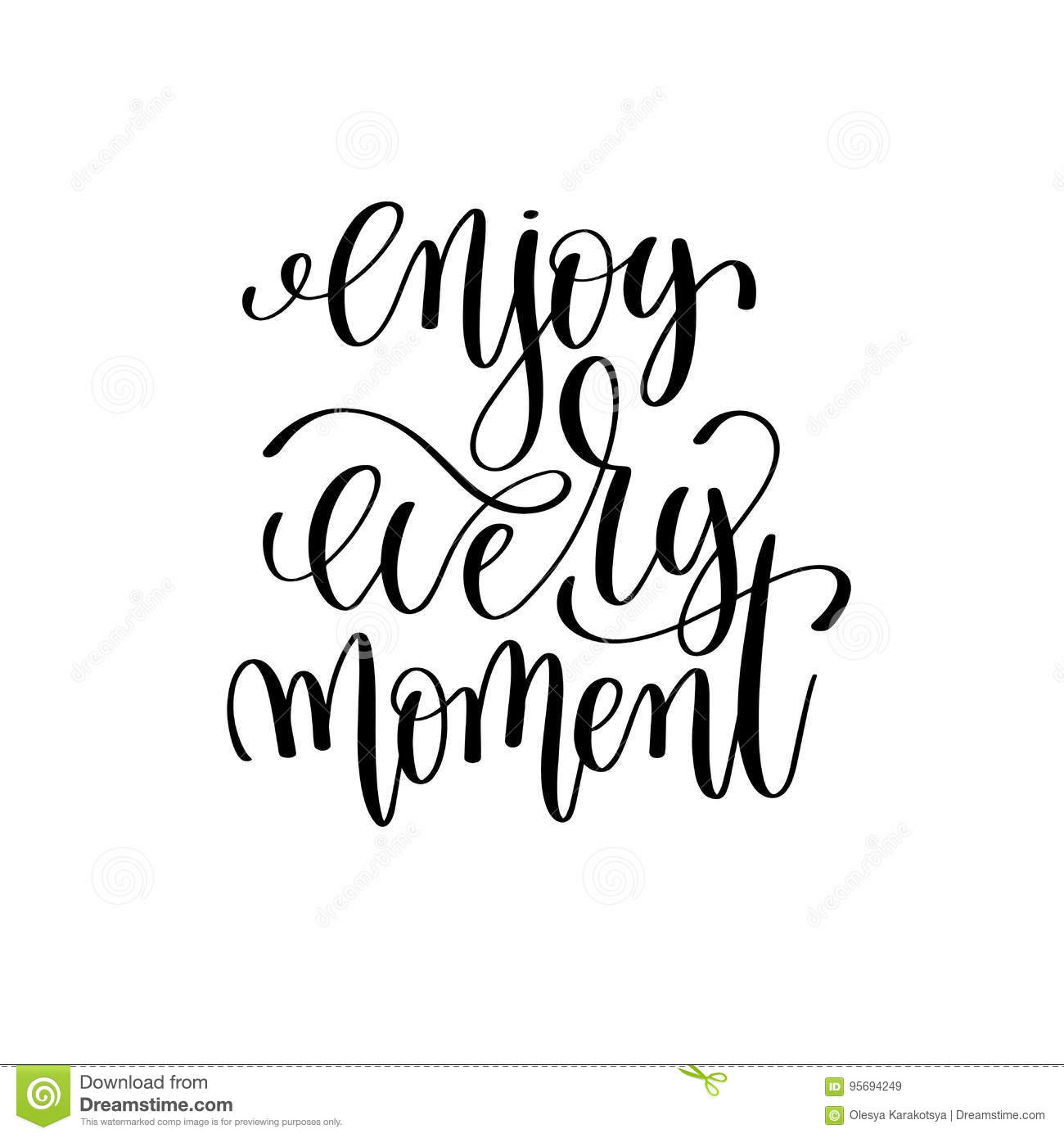 Enjoy every moment black and white ink lettering positive quote