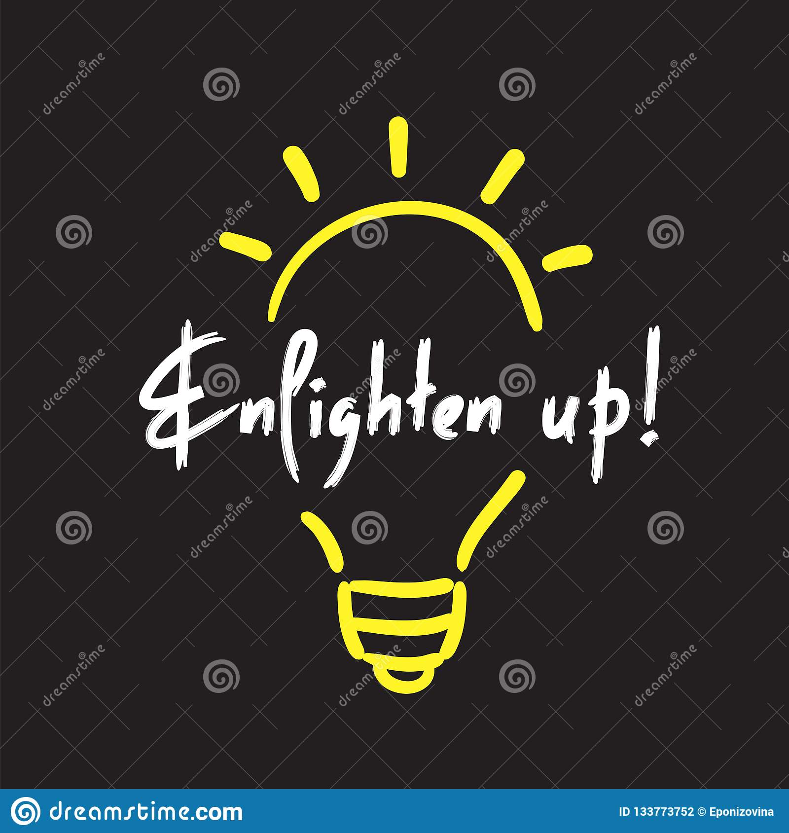 Enlighten up - simple inspire and motivational quote. English idiom, lettering. Print for inspirational poster, t-shirt, bag, cups