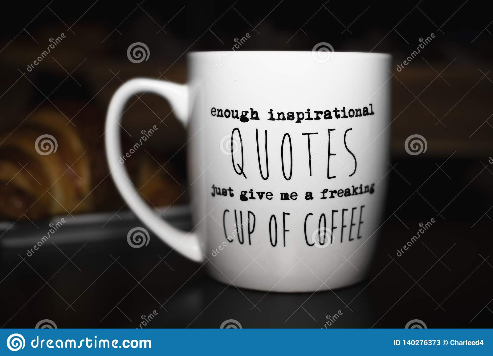 Enough inspirational quotes just give me a freaking cup of coffee`