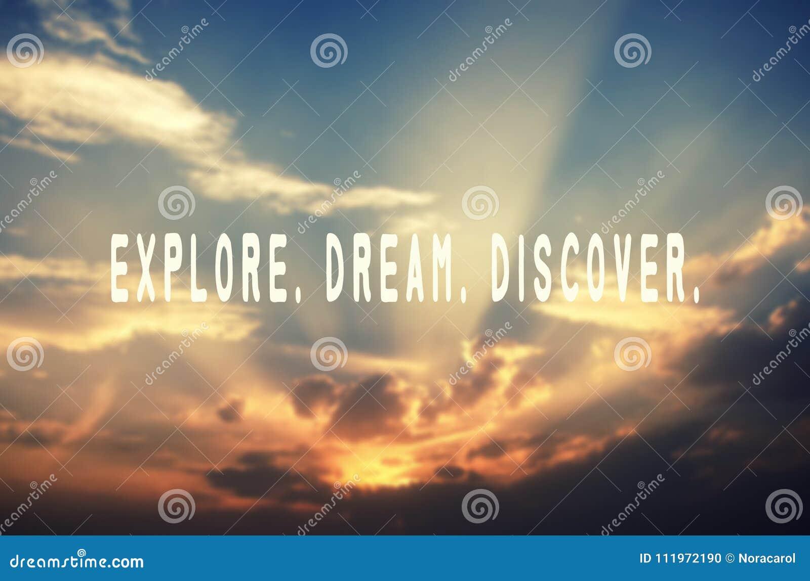 Erforschen Sie, träumen Sie, entdecken Sie
