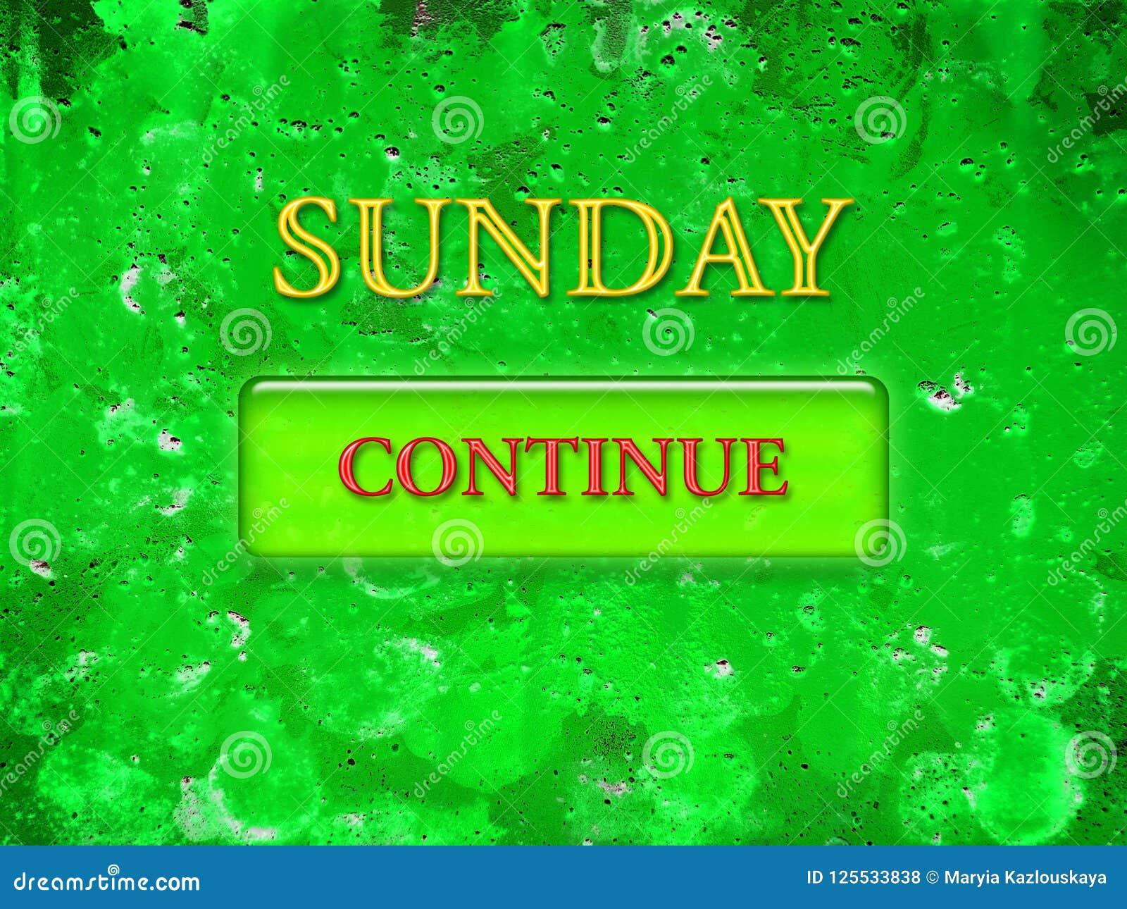 Esprima domenica, stampata nelle lettere gialle su un fondo strutturale verde e un bottone verde con le lettere rosse continua