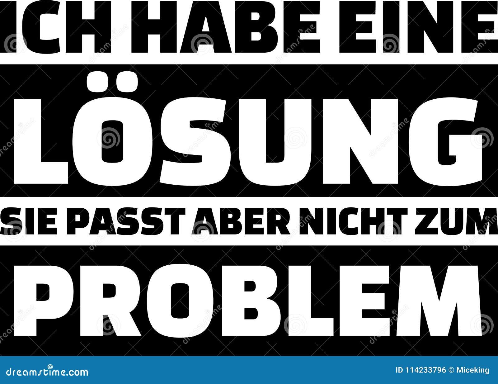 Eu tenho uma solução mas aquela não cabe ao alemão do slogan do problema