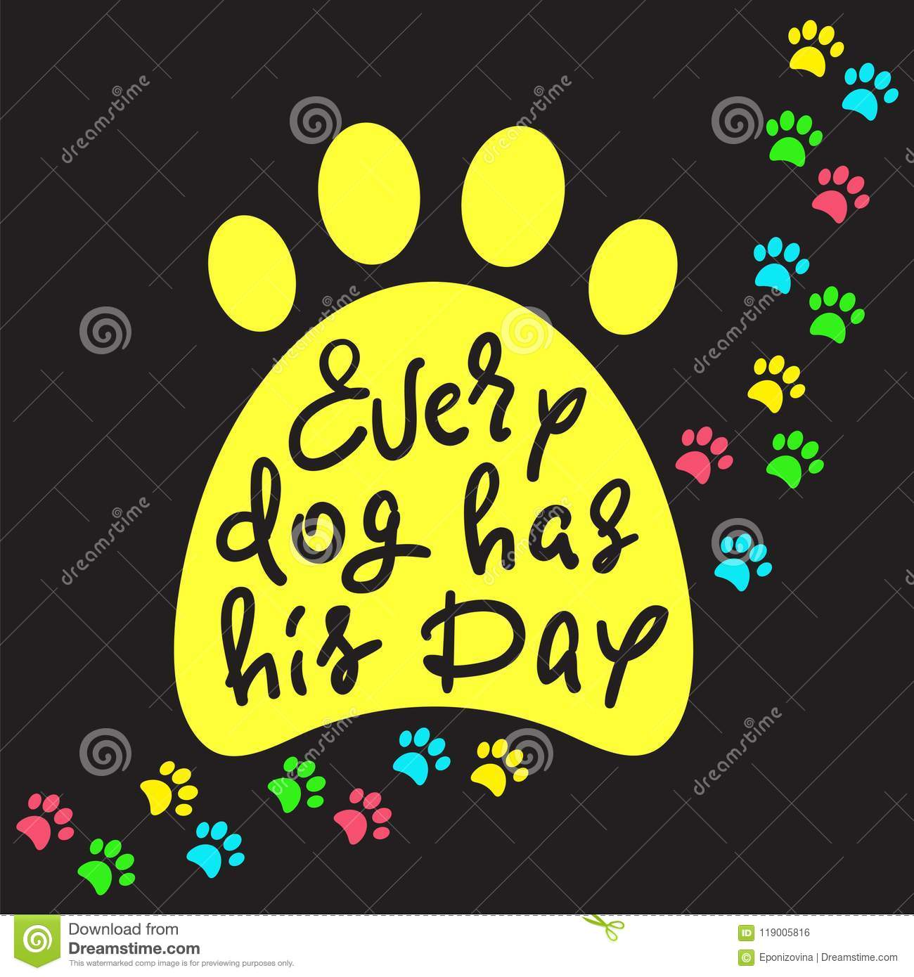 Every dog has his day handwritten funny motivational quote every dog has his day handwritten funny motivational quote american slang print for inspiring poster t shirt bag cups greeting postcard flyer m4hsunfo