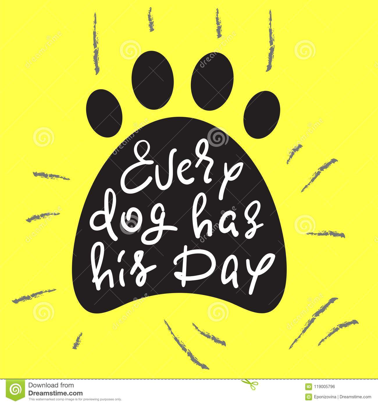 Every dog has his day handwritten funny motivational quote stock every dog has his day handwritten funny motivational quote american slang print for inspiring poster t shirt bag cups greeting postcard flyer m4hsunfo