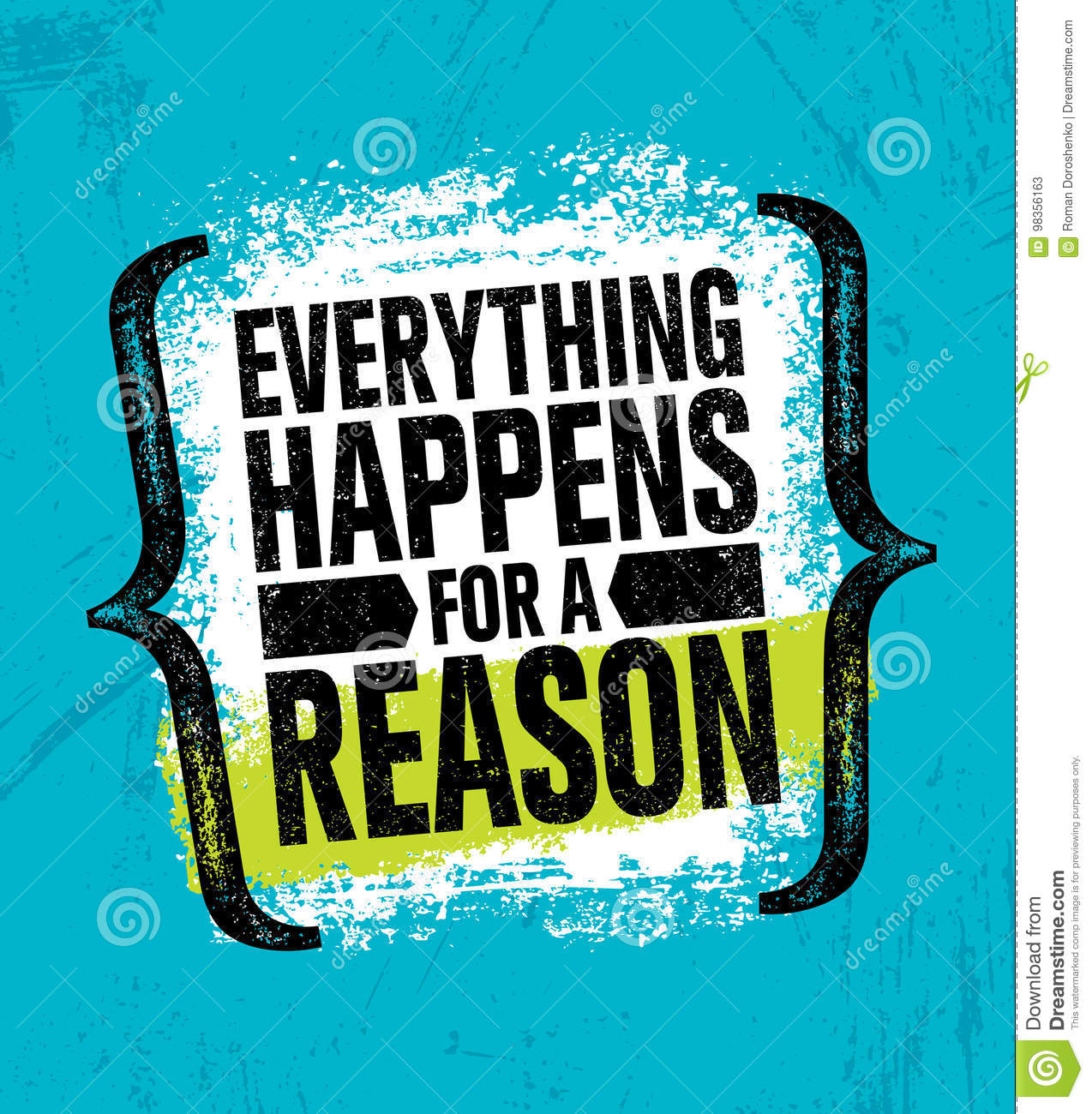 Everything Happens For A Reason Inspiring Creative Motivation Quote