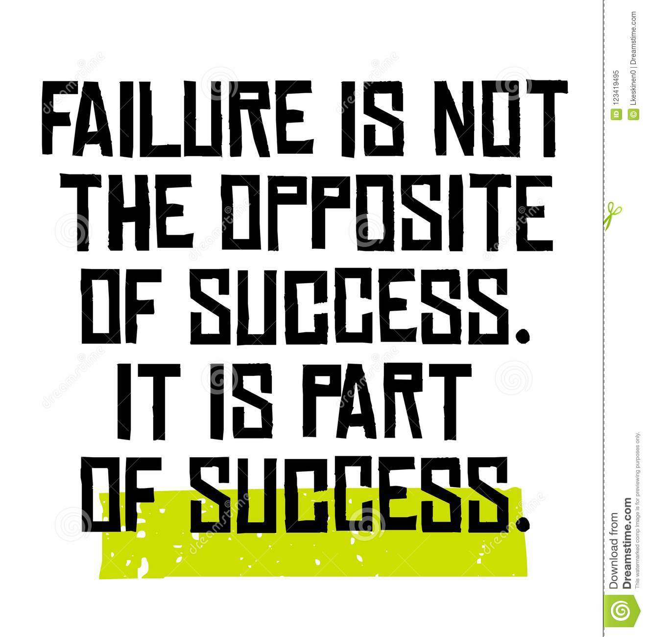 Motivational Quotes About Success: Failure Is Not The Opposite Of Success It Is Part Of
