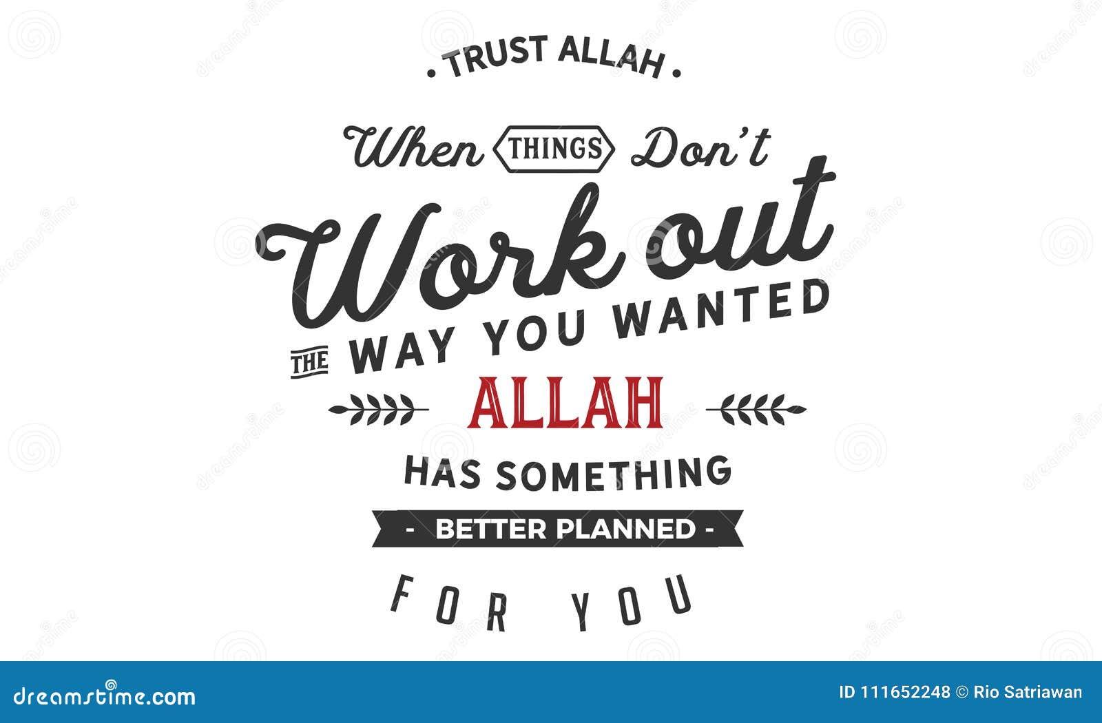 Faites confiance à Allah quand le don't de choses établissent la manière que vous avez voulue Allah a quelque chose plus bien p