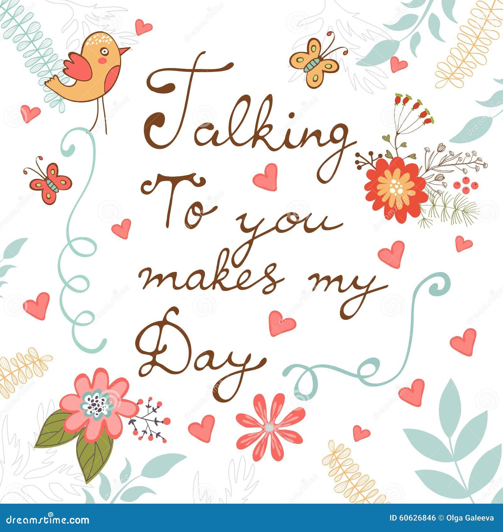 Falar-lhe faz meu dia