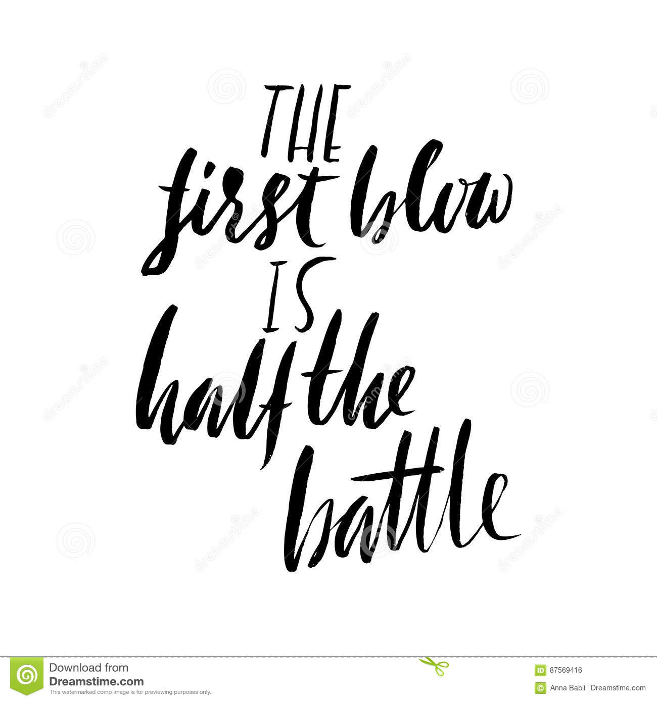The first blow is half the battle. Hand drawn lettering proverb. Vector typography design. Handwritten inscription.