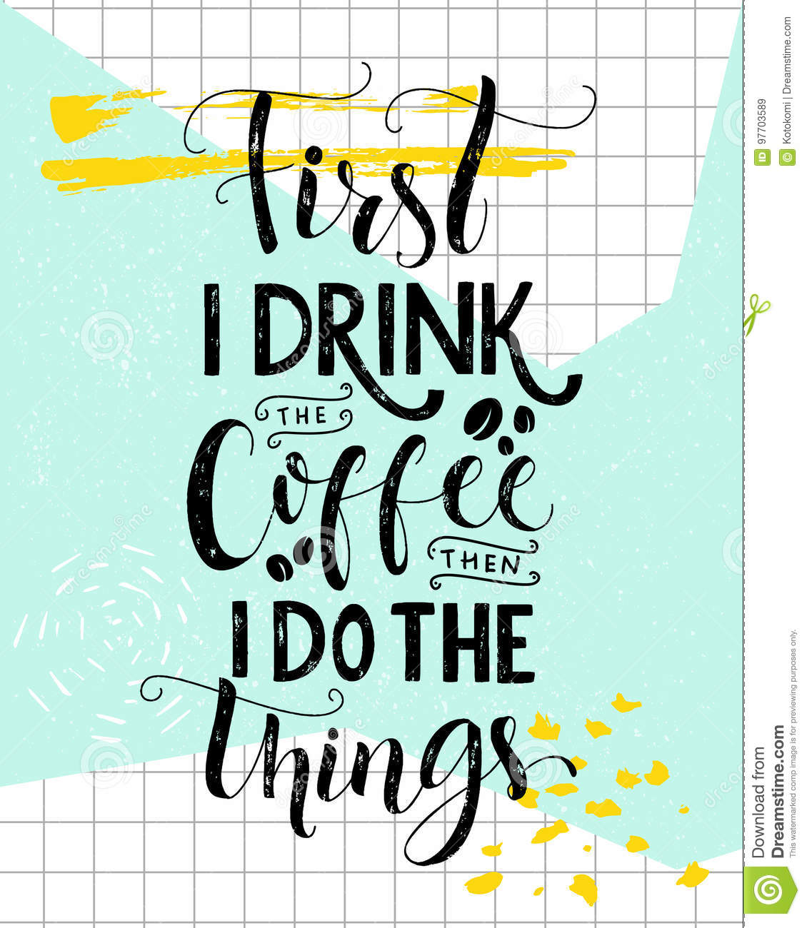 First I Drink The Coffee Then I Do The Things Coffee Quote Print