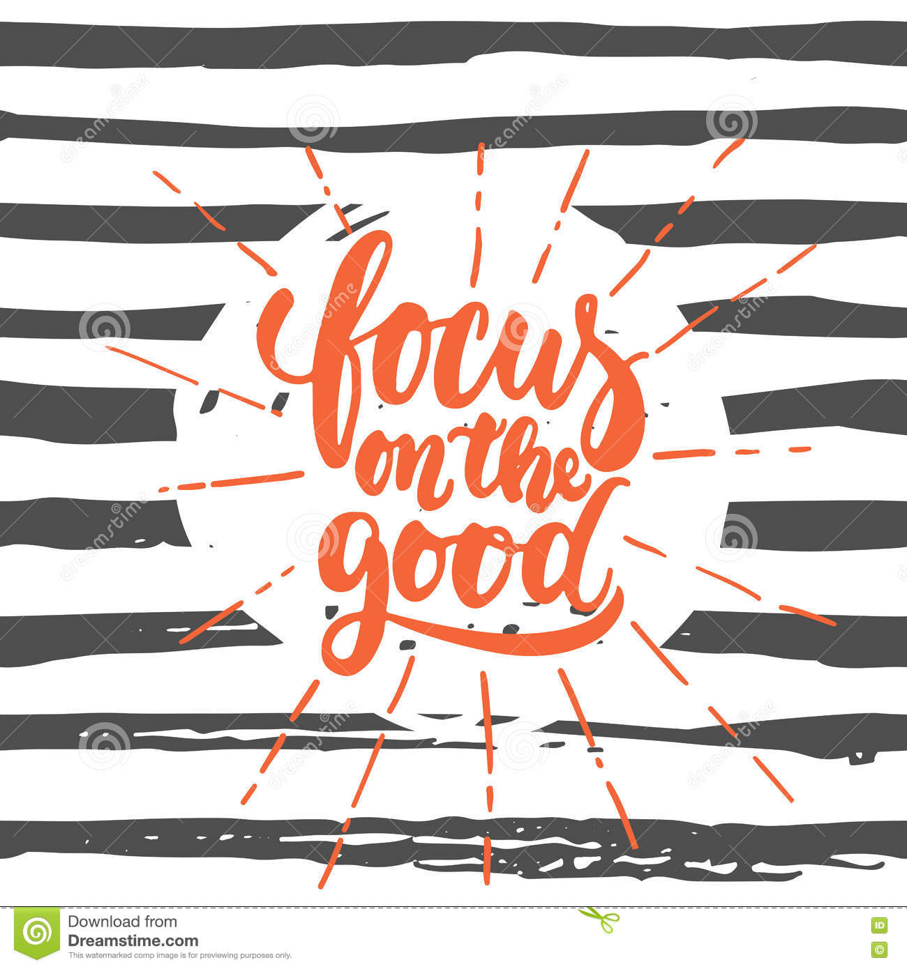 Focus on the good- hand drawn lettering phrase on the striped grunge background. Fun brush ink inscription for