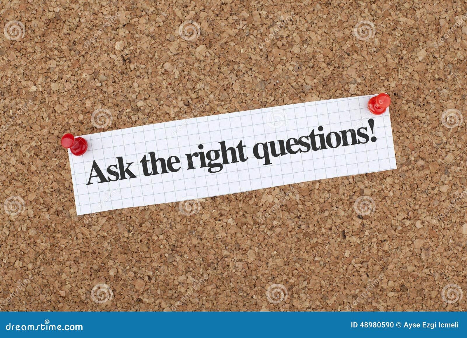 Fråga de högra frågorna