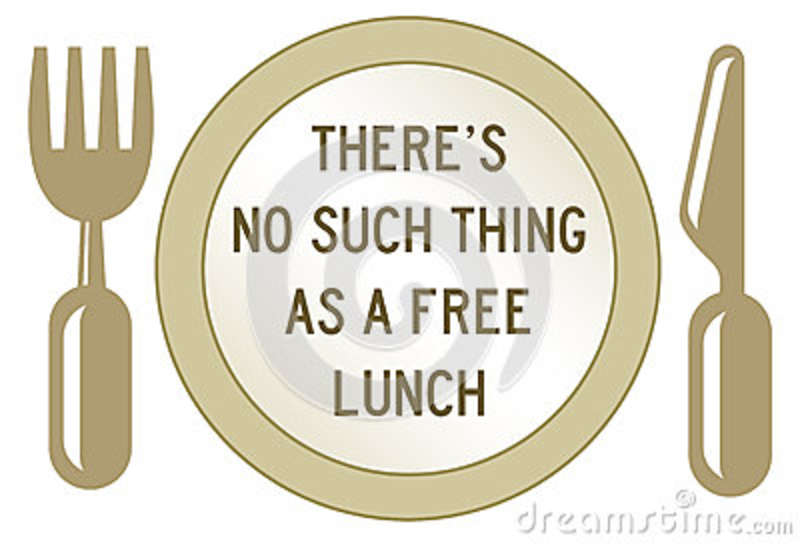 Theres no such thing as a free lunch in life (economic concept).