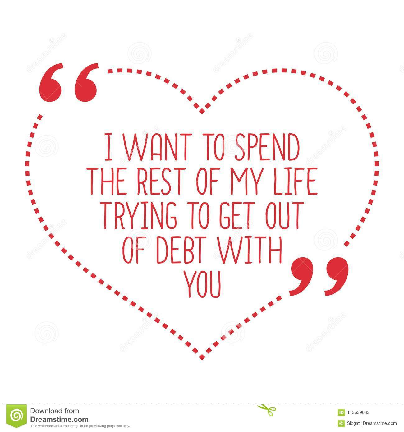 Funny Love Quote I Want To Spend The Rest Of My Life Trying To