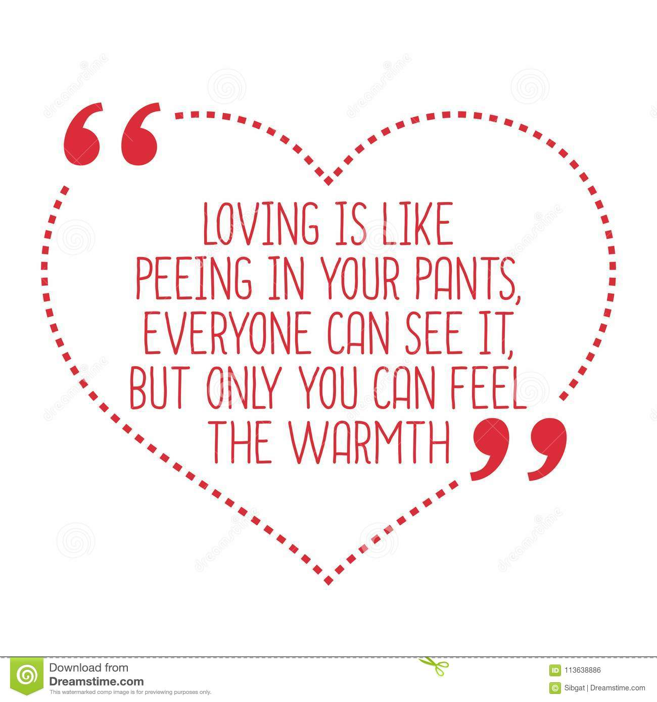 Funny Love Quote Loving Is Like Peeing In Your Pants Everyone