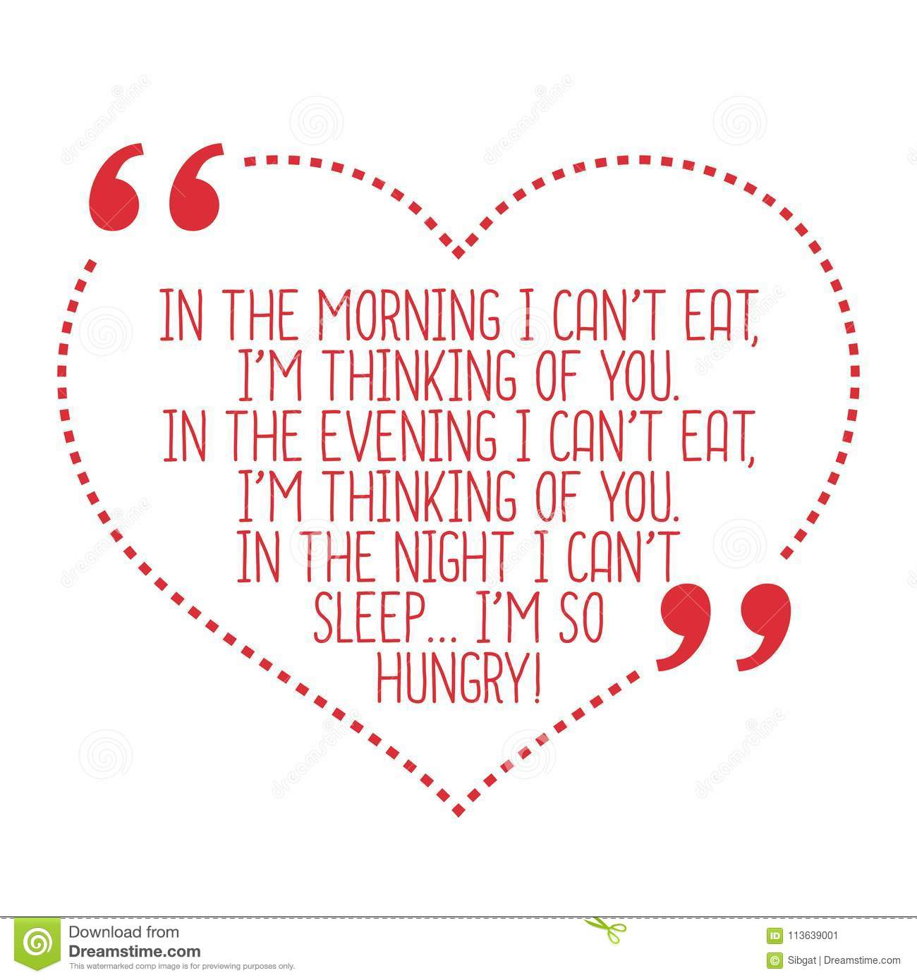 Funny Love Quote In The Morning I Cant Eat Im Thinking Of Yo