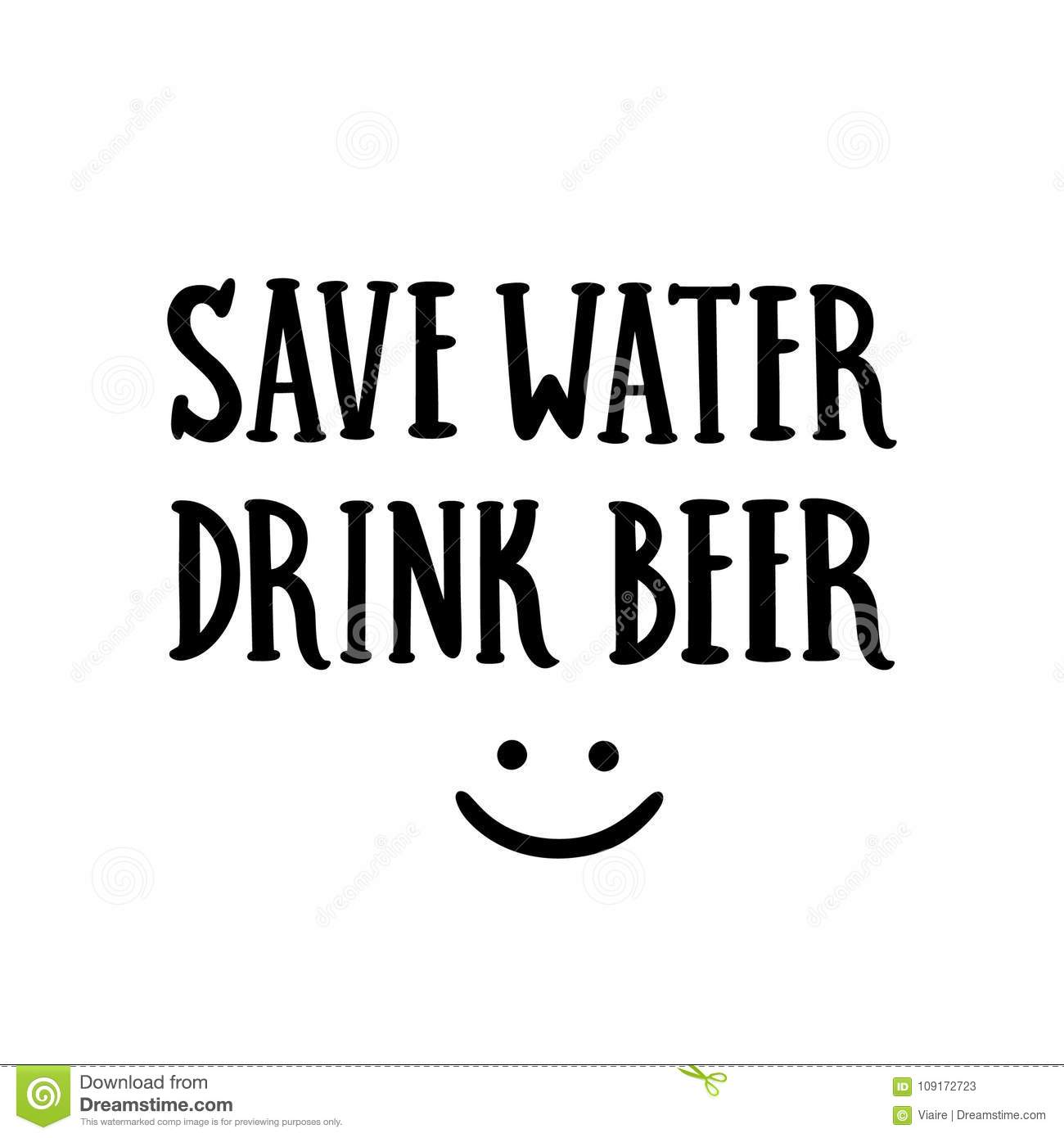 Inscription save water drink beer hand drawing of black