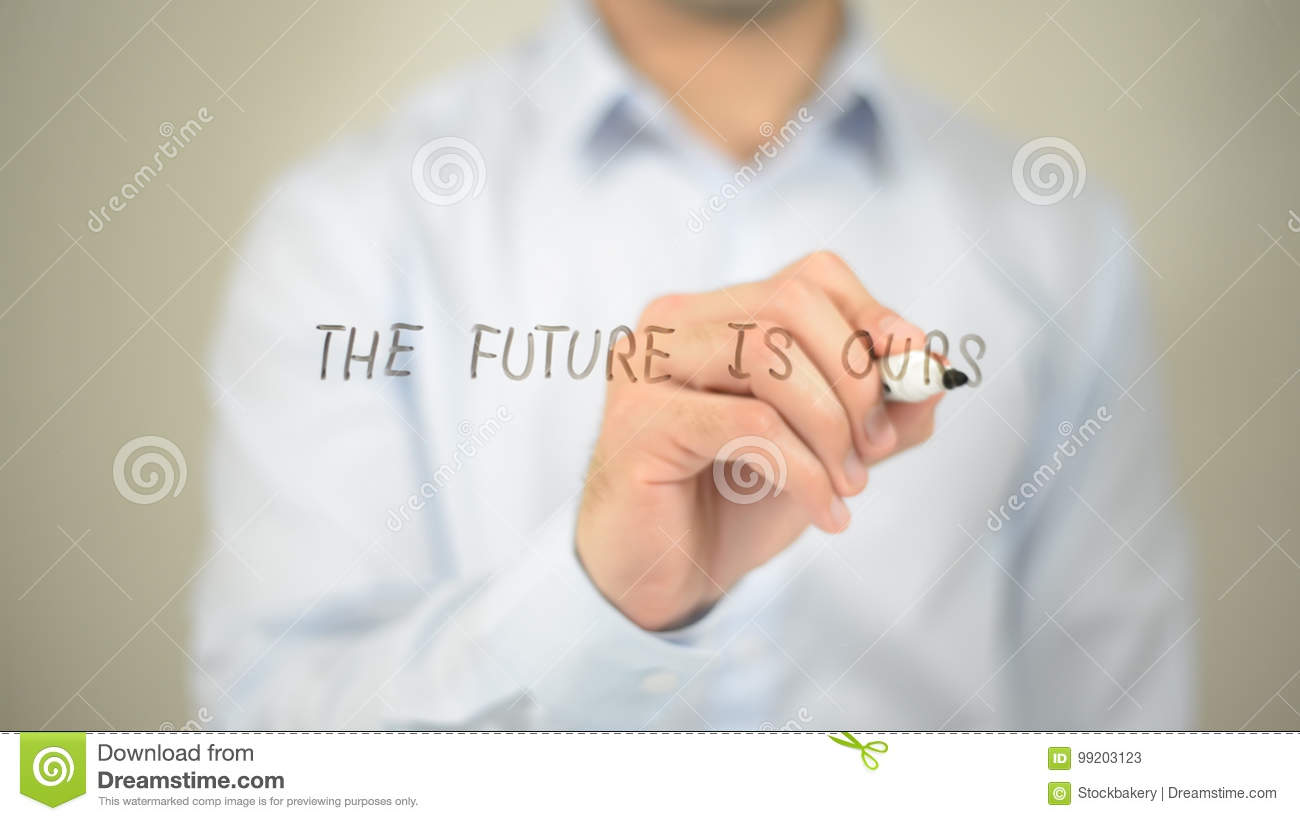 The Future Is Ours , Man Writing On Transparent Screen Stock Image