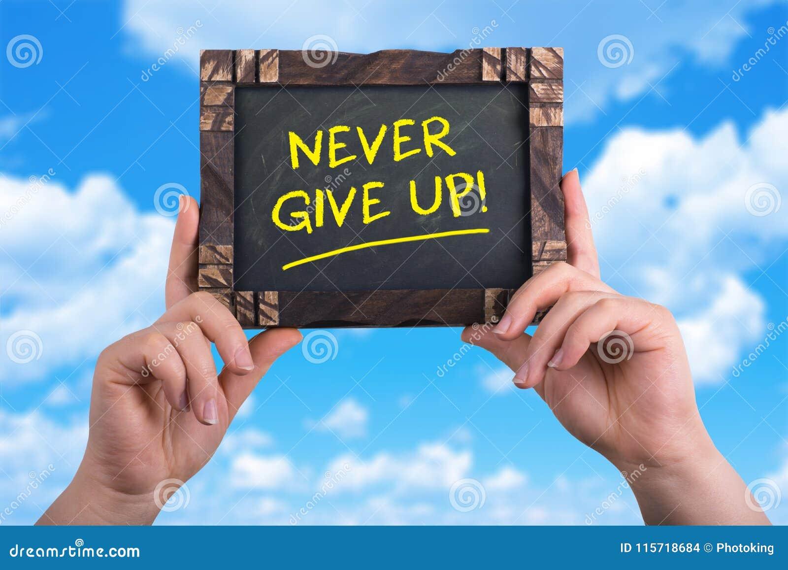 Ge sig aldrig upp