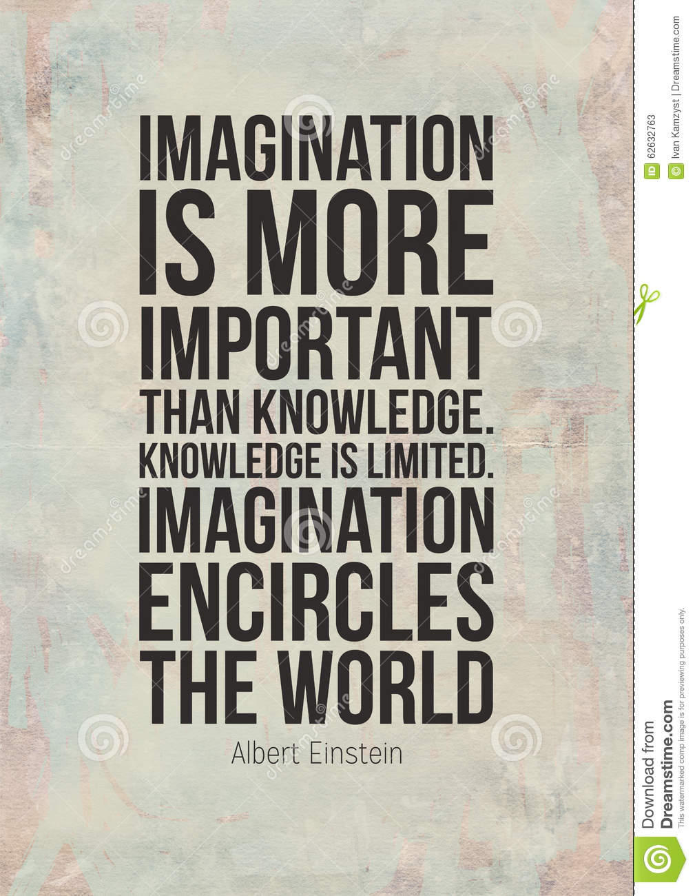 imagination is more important that knowledge Imagination is considered a power of the mind, a creative faculty of the mind, the mind itself when in use, and a process of the mind used for thi.