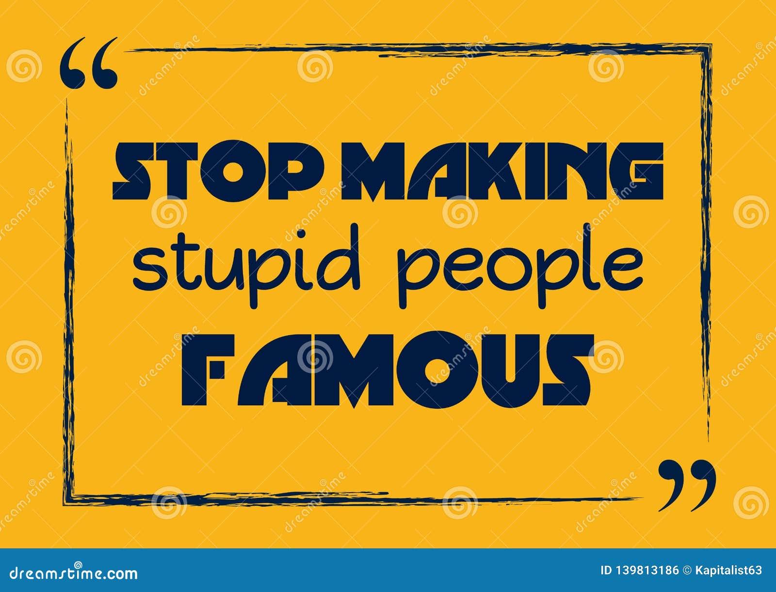 Hören Sie auf, dumme Leute berühmt zu machen Motivgeschäfts-Phrase Auch im corel abgehobenen Betrag